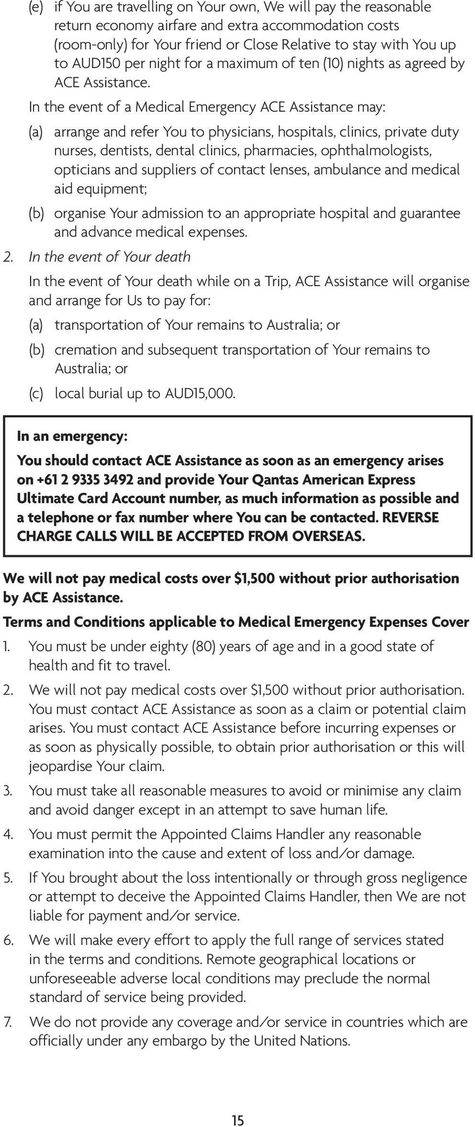 In the event of a Medical Emergency ACE Assistance may: (a) arrange and refer You to physicians, hospitals, clinics, private duty nurses, dentists, dental clinics, pharmacies, ophthalmologists,