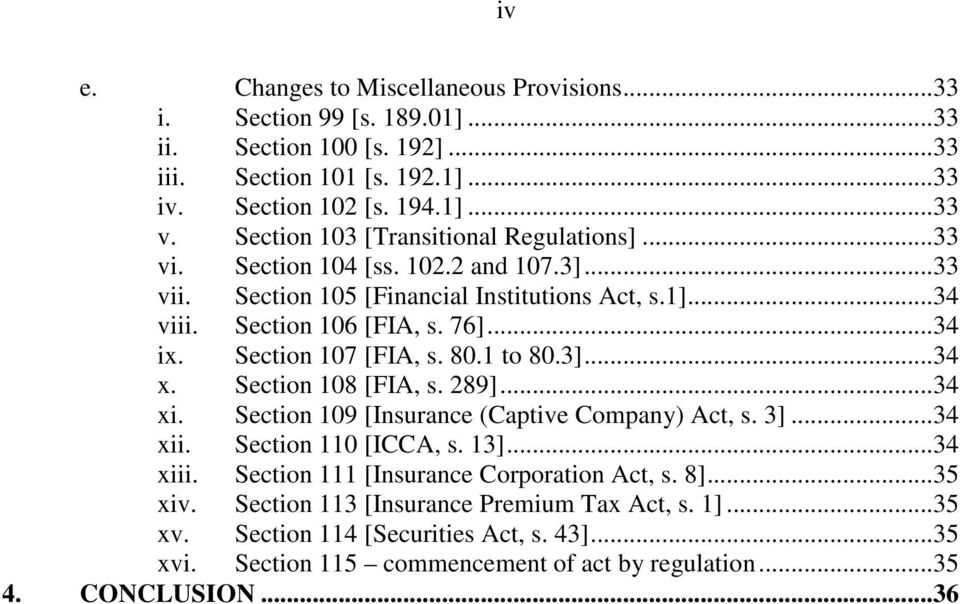 Section 107 [FIA, s. 80.1 to 80.3]...34 x. Section 108 [FIA, s. 289]...34 xi. Section 109 [Insurance (Captive Company) Act, s. 3]...34 xii. Section 110 [ICCA, s. 13]...34 xiii.