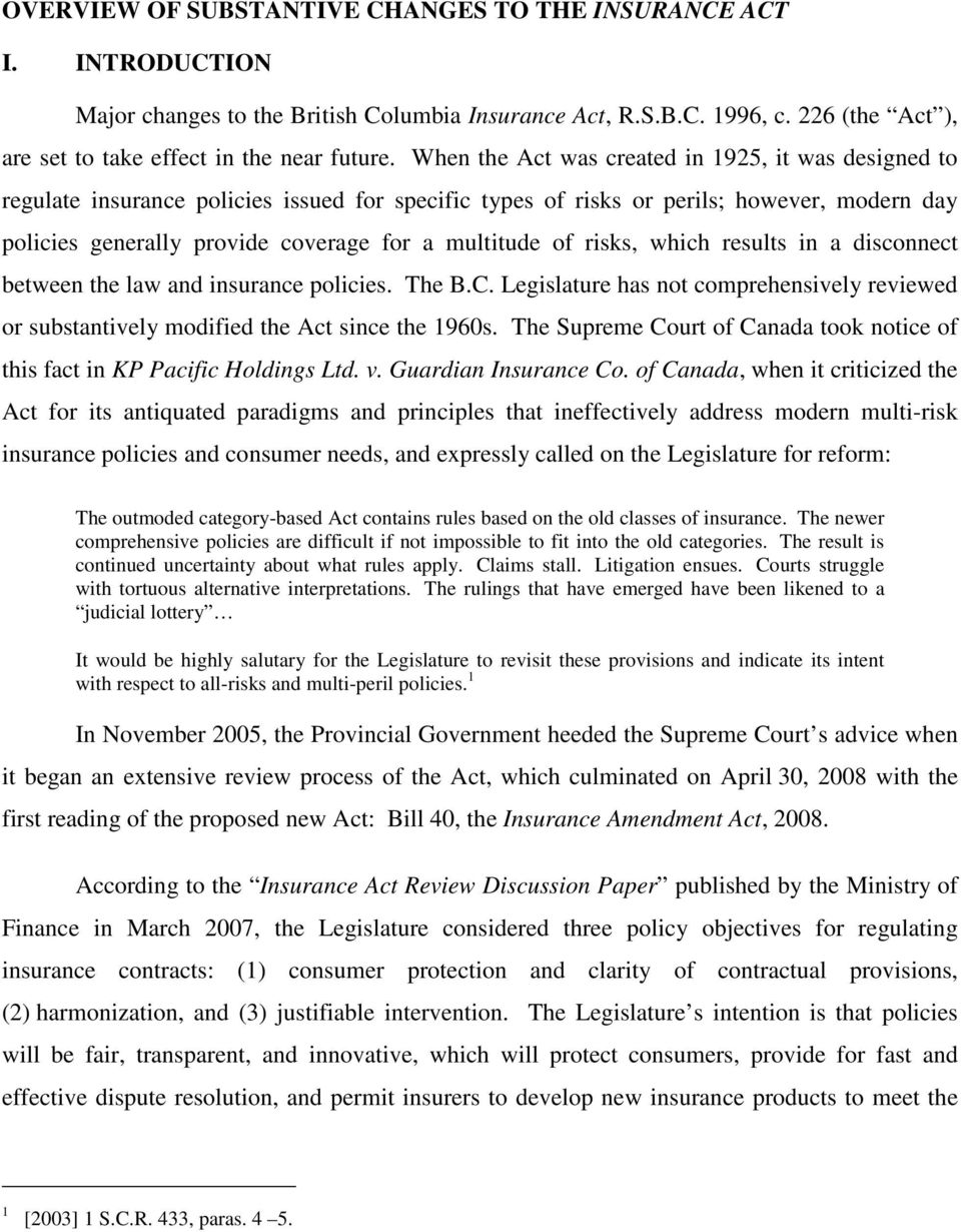 of risks, which results in a disconnect between the law and insurance policies. The B.C. Legislature has not comprehensively reviewed or substantively modified the Act since the 1960s.