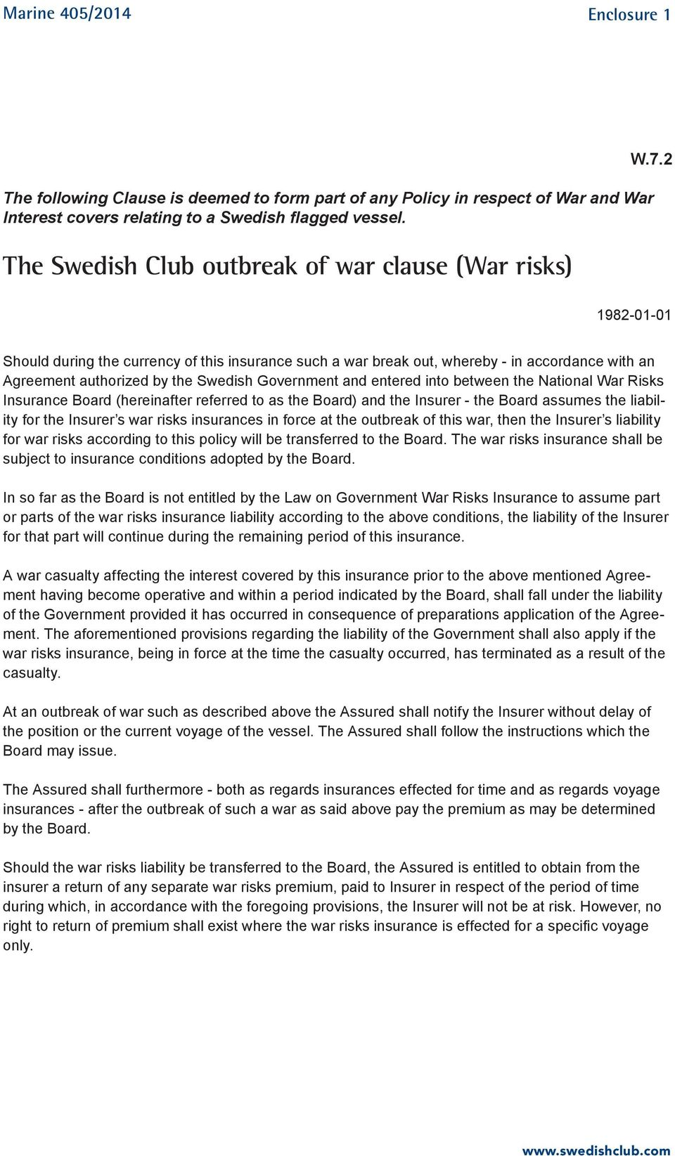 2 1982-01-01 Should during the currency of this insurance such a war break out, whereby - in accordance with an Agreement authorized by the Swedish Government and entered into between the National