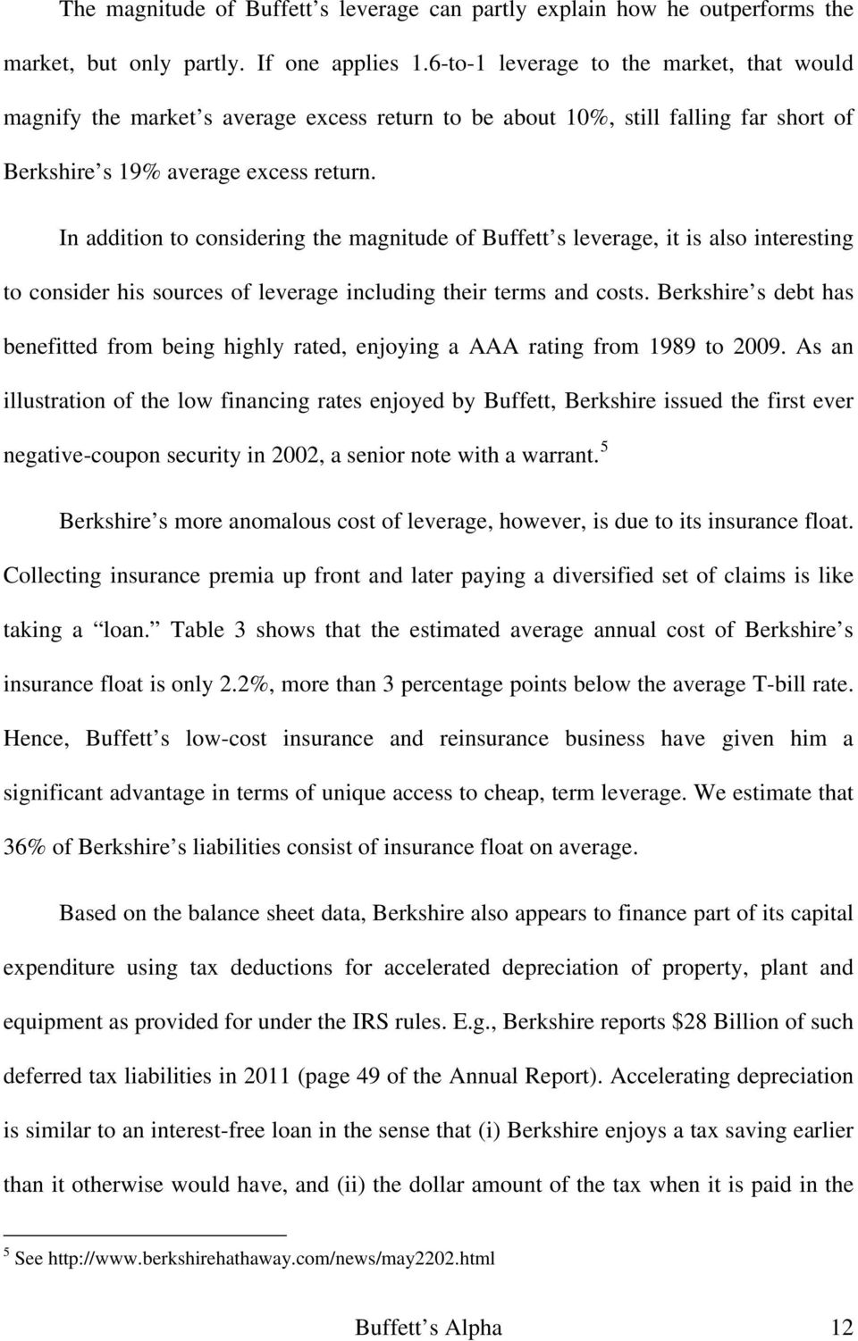 In addition to considering the magnitude of Buffett s leverage, it is also interesting to consider his sources of leverage including their terms and costs.