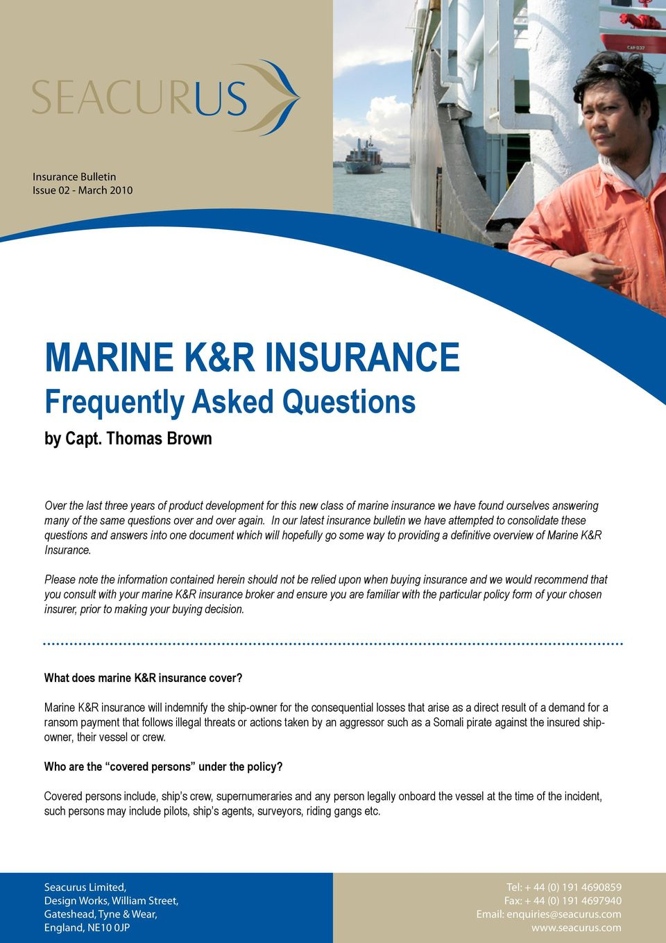 In our latest insurance bulletin we have attempted to consolidate these questions and answers into one document which will hopefully go some way to providing a definitive overview of Marine K&R