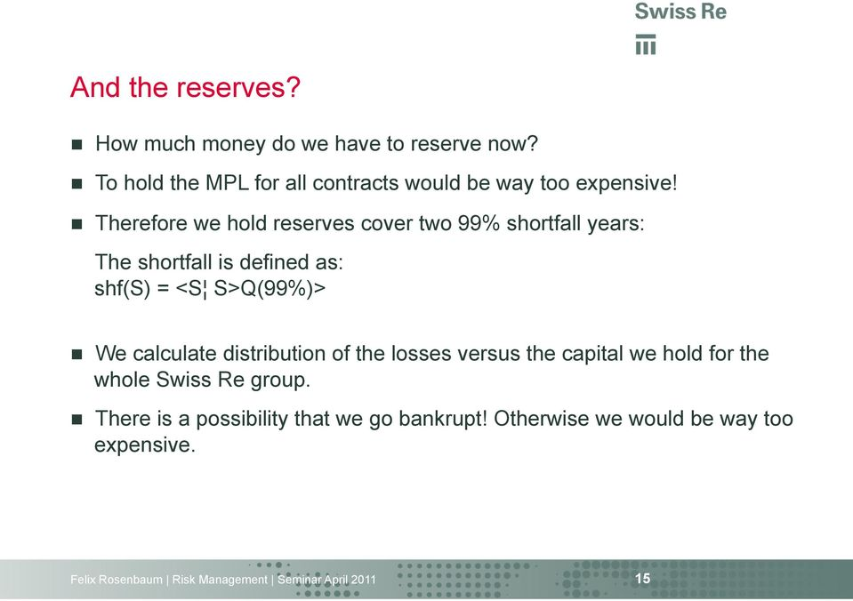 n Therefore we hold reserves cover two 99% shortfall years: The shortfall is defined as: shf(s) = <S