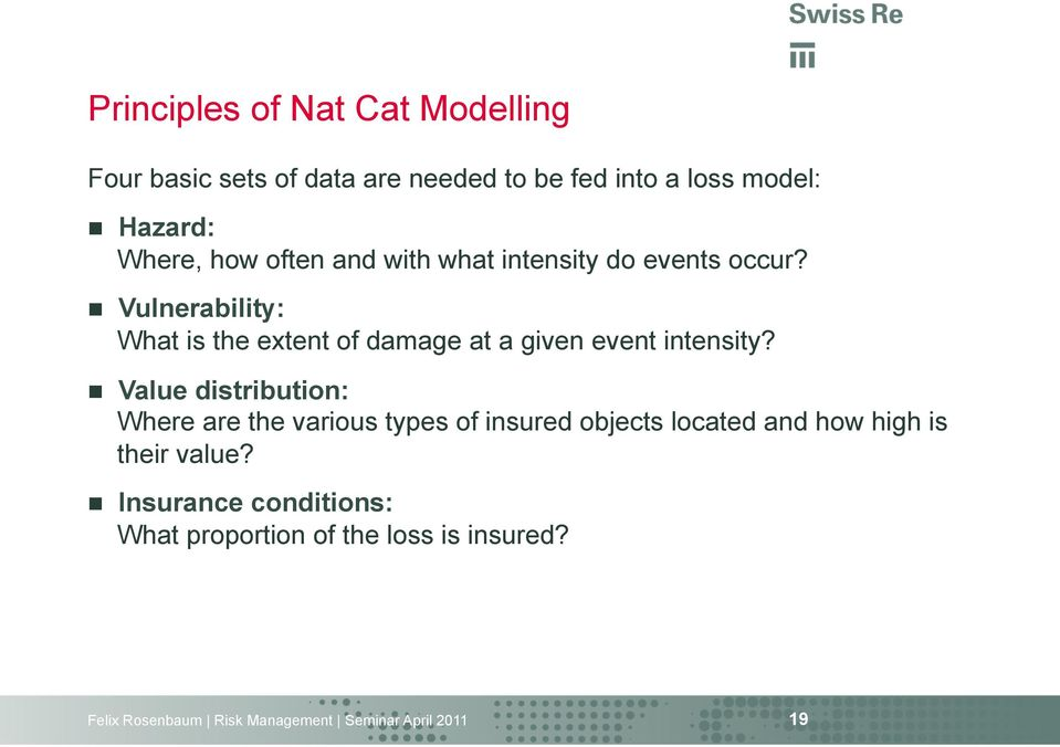 n Vulnerability: What is the extent of damage at a given event intensity?