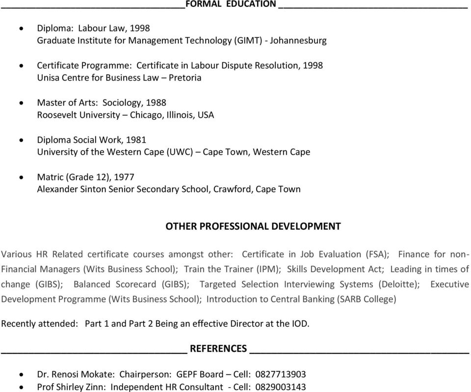 12), 1977 Alexander Sinton Senior Secondary School, Crawford, Cape Town OTHER PROFESSIONAL DEVELOPMENT Various HR Related certificate courses amongst other: Certificate in Job Evaluation (FSA);