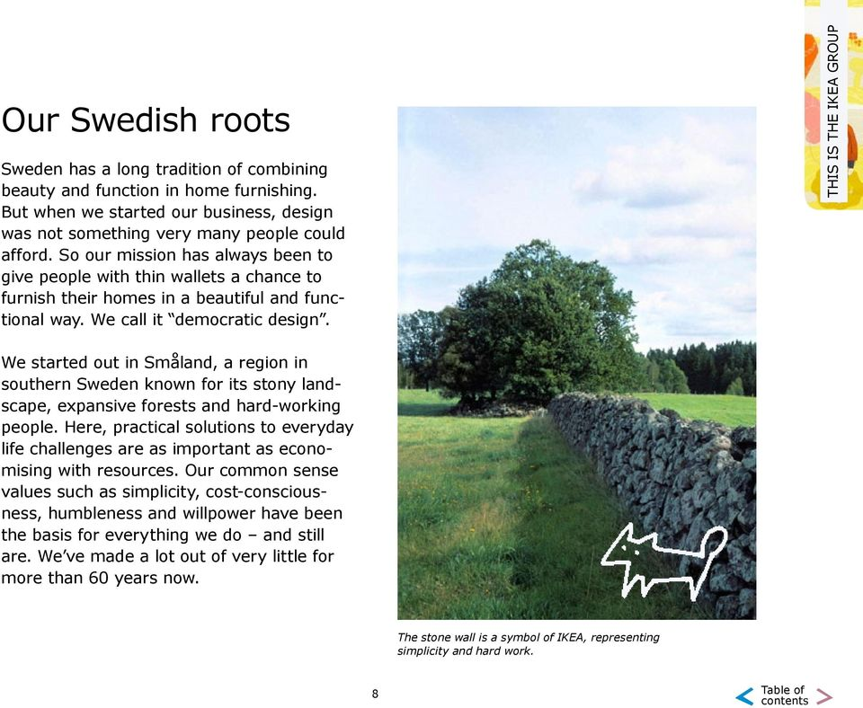 THIS IS THE IKEA GROUP We started out in Småland, a region in southern Sweden known for its stony landscape, expansive forests and hard-working people.
