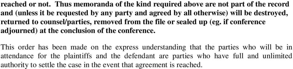otherwise) will be destroyed, returned to counsel/parties, removed from the file or sealed up (eg.