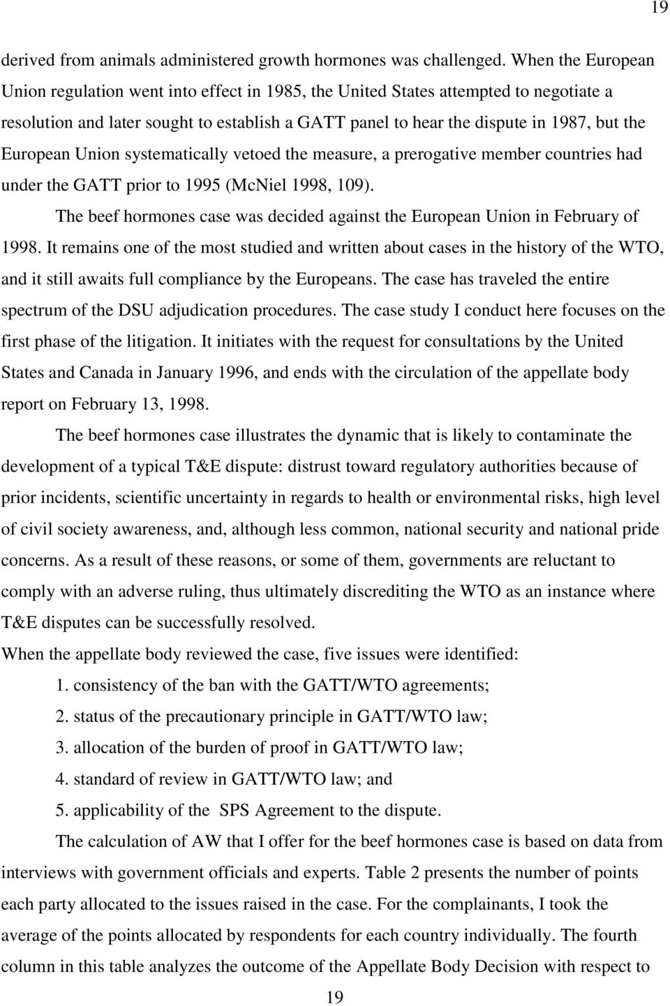 European Union systematically vetoed the measure, a prerogative member countries had under the GATT prior to 1995 (McNiel 1998, 109).