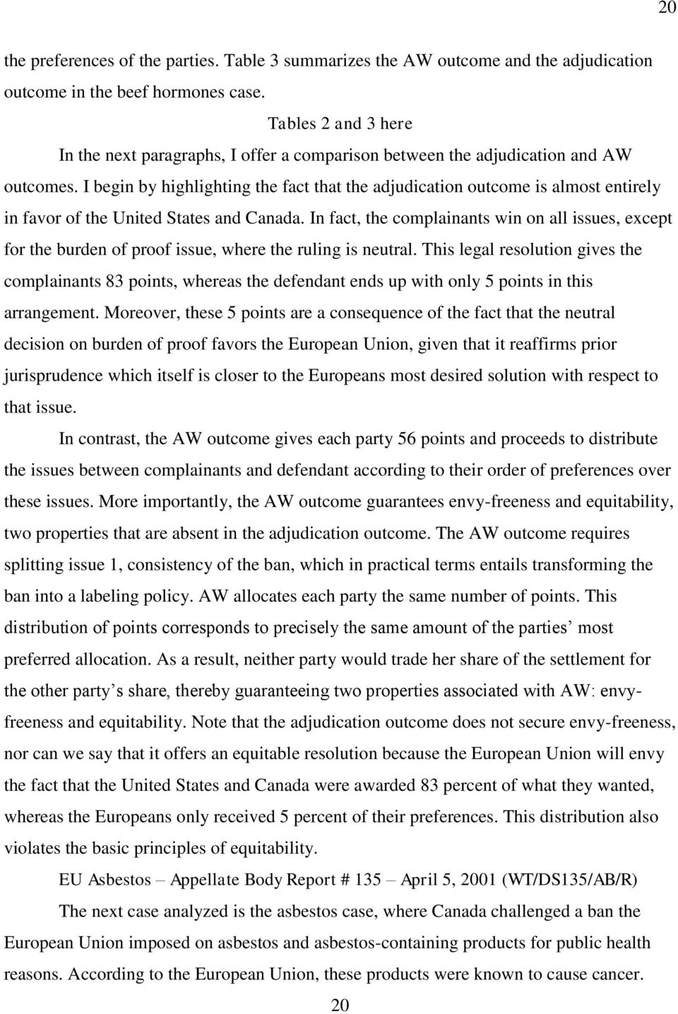 I begin by highlighting the fact that the adjudication outcome is almost entirely in favor of the United States and Canada.
