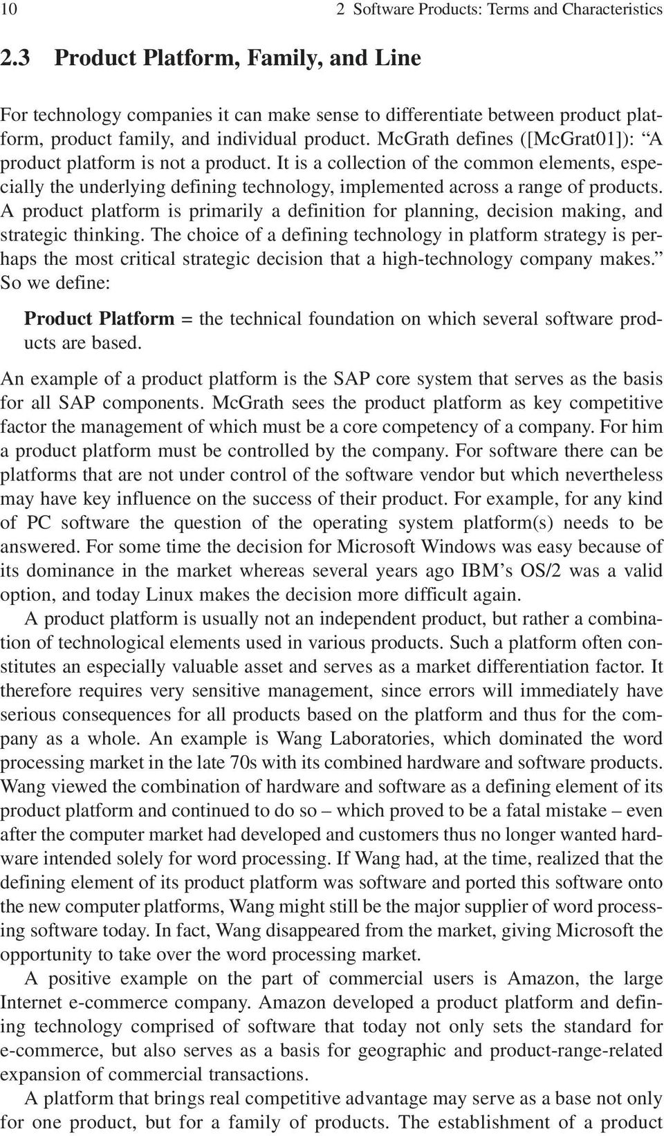 McGrath defines ([McGrat01]): A product platform is not a product. It is a collection of the common elements, especially the underlying defining technology, implemented across a range of products.