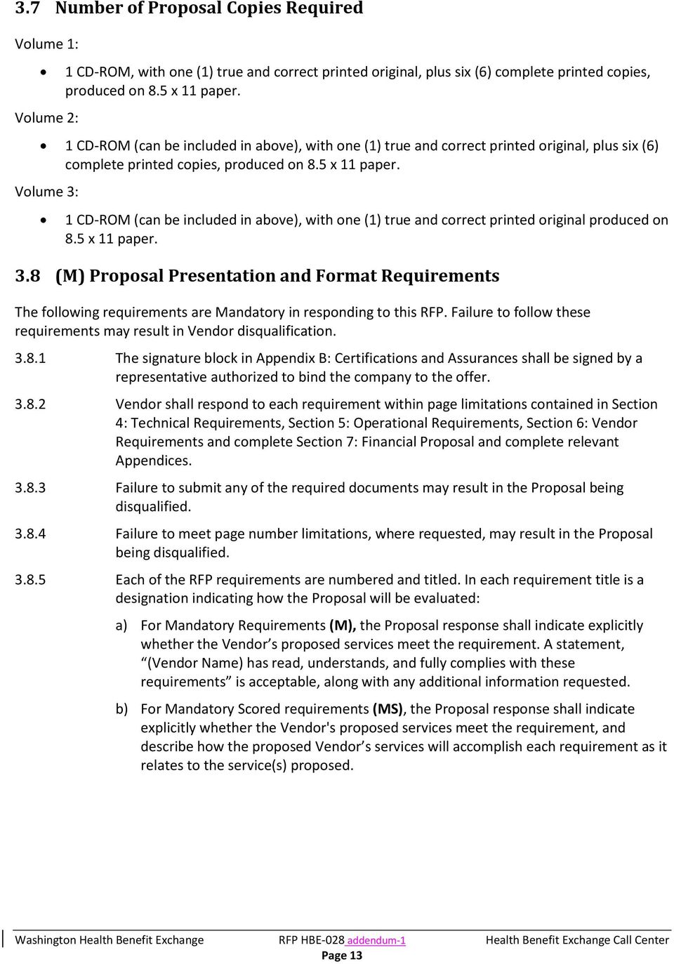 Volume 3: 1 CD-ROM (can be included in above), with one (1) true and correct printed original produced on 8.5 x 11 paper. 3.8 (M) Proposal Presentation and Format Requirements The following requirements are Mandatory in responding to this RFP.