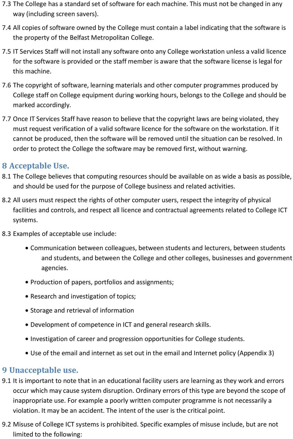 5 IT Services Staff will not install any software onto any College workstation unless a valid licence for the software is provided or the staff member is aware that the software license is legal for