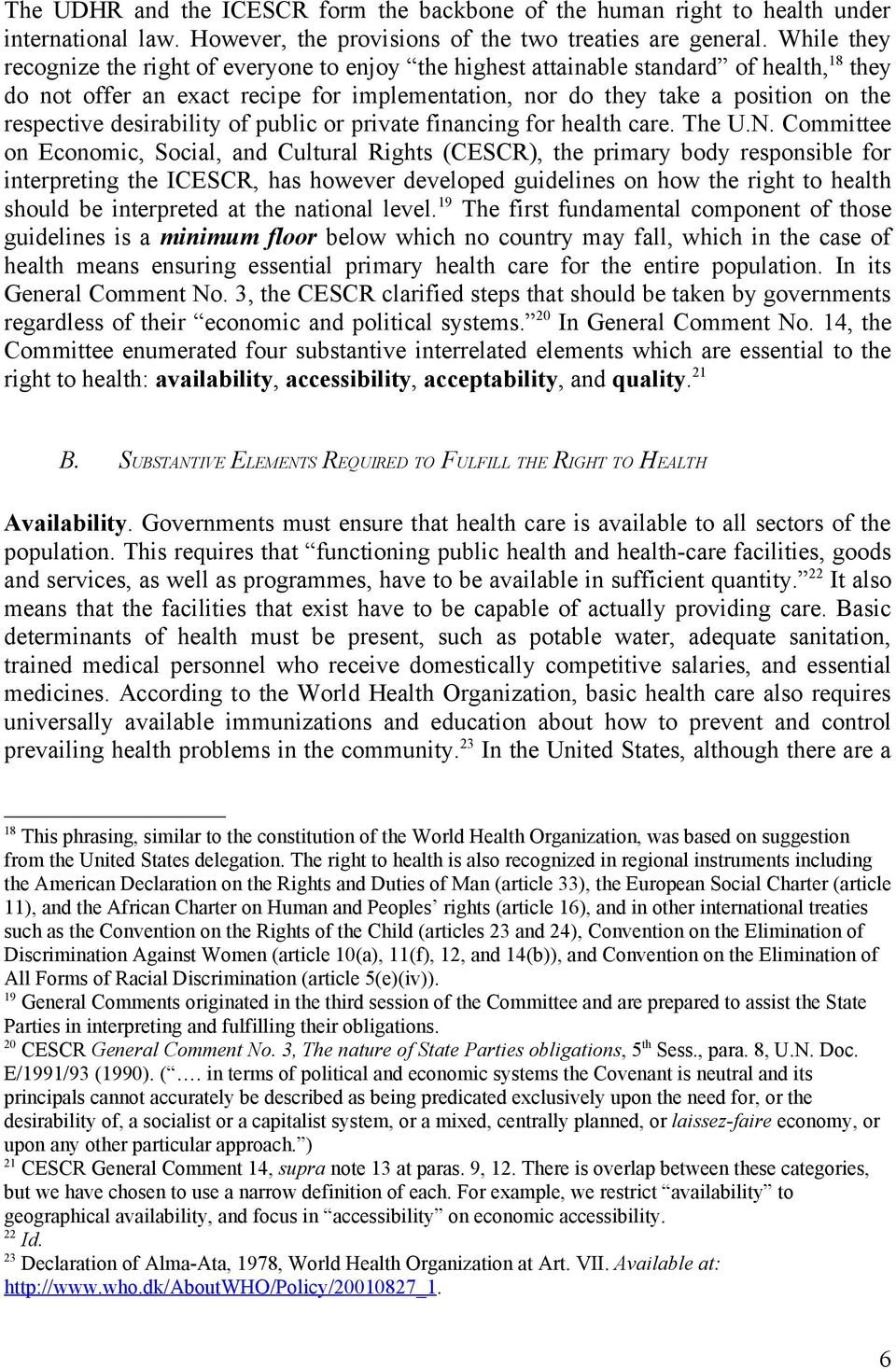 desirability of public or private financing for health care. The U.N.