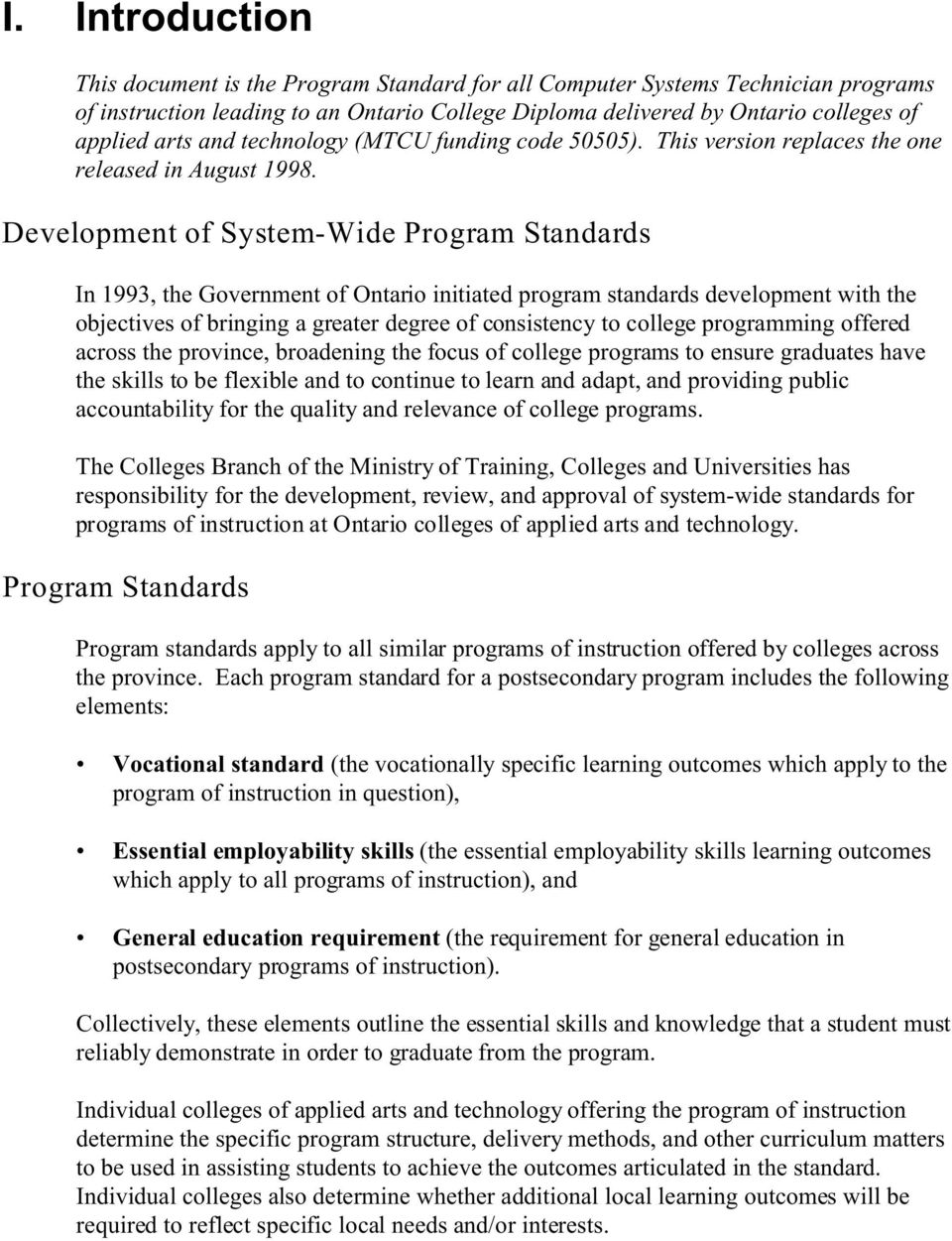 Development of System-Wide Program Standards In 1993, the Government of Ontario initiated program standards development with the objectives of bringing a greater degree of consistency to college