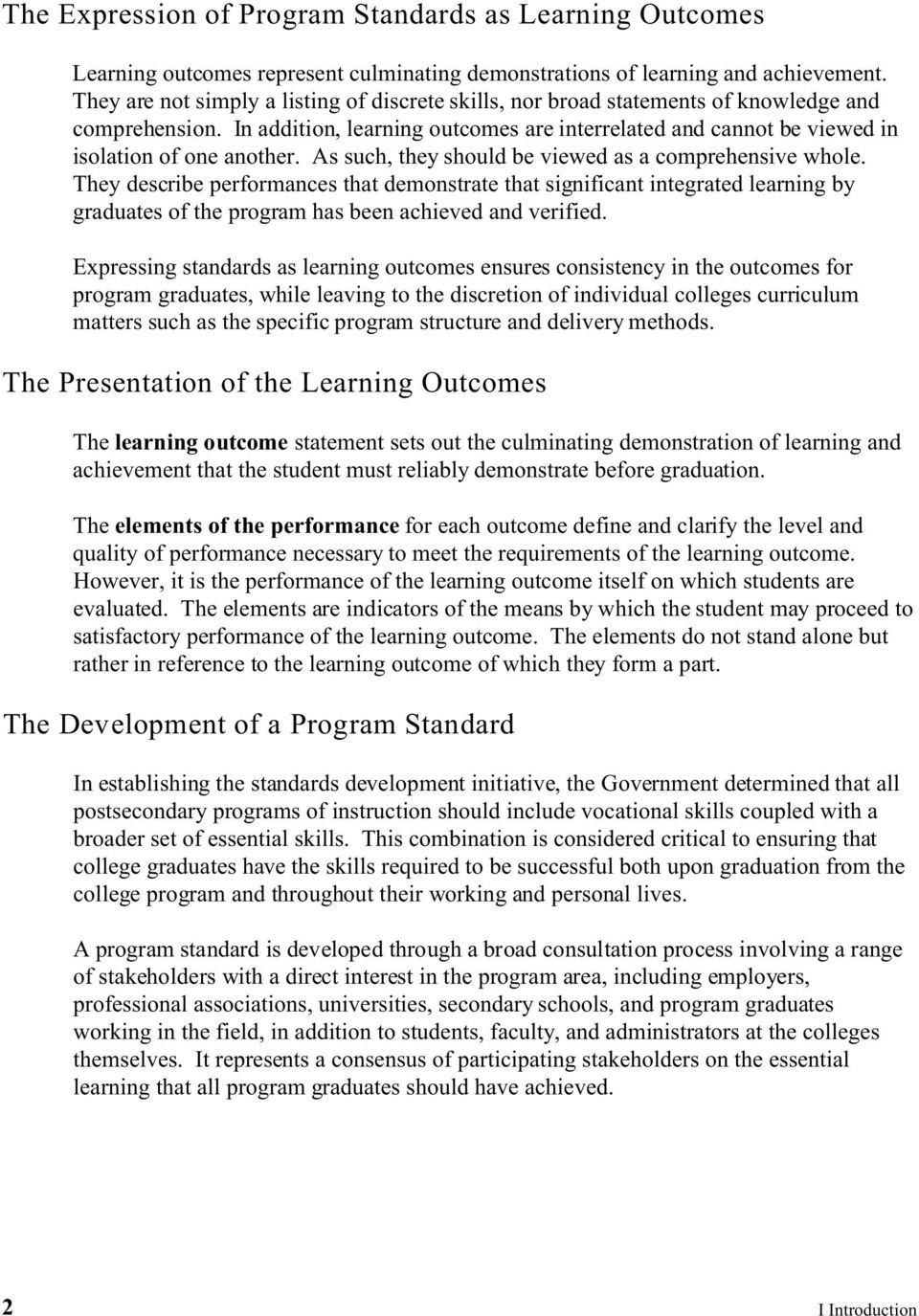 As such, they should be viewed as a comprehensive whole. They describe performances that demonstrate that significant integrated learning by graduates of the program has been achieved and verified.