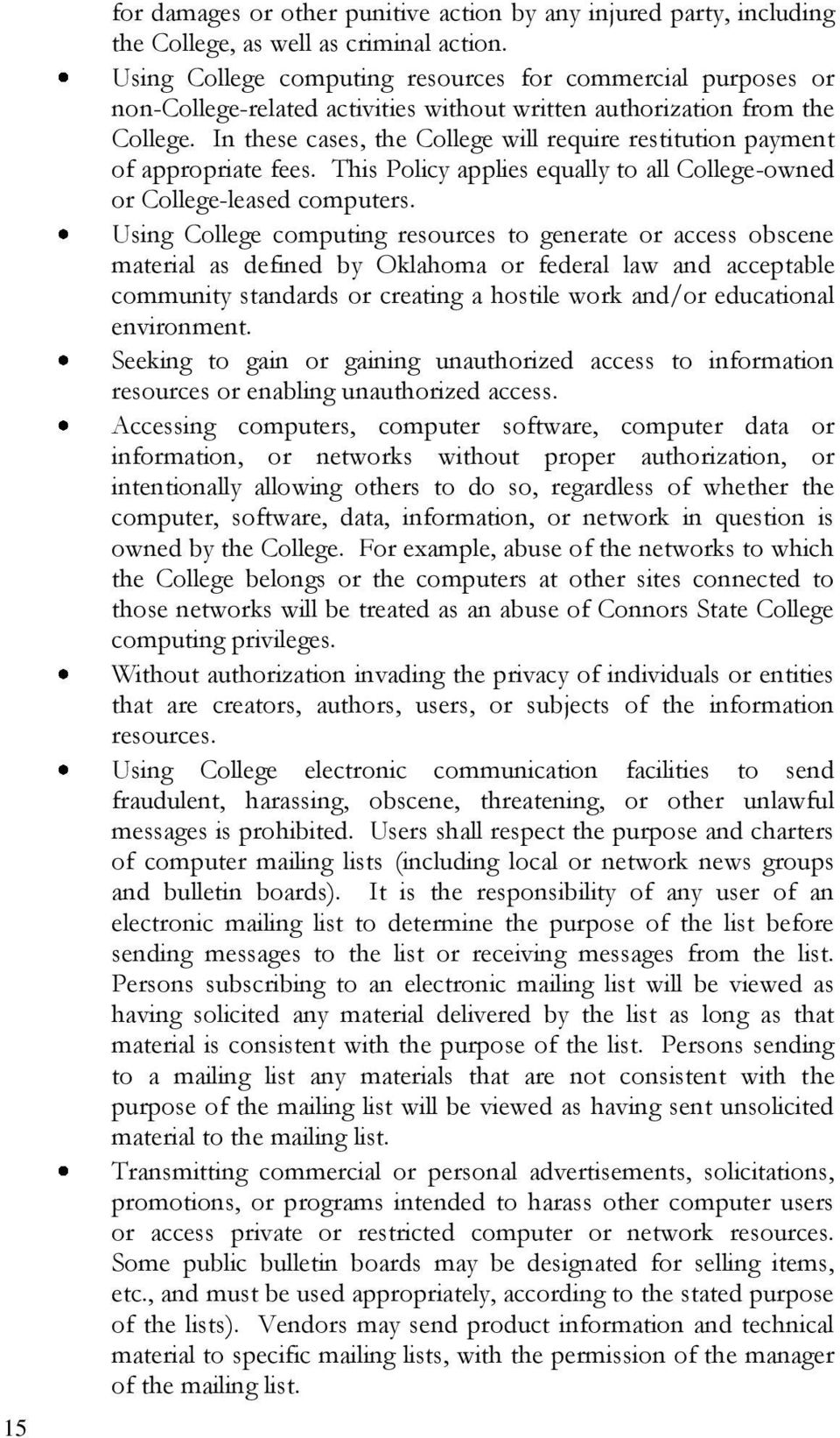 In these cases, the College will require restitution payment of appropriate fees. This Policy applies equally to all College-owned or College-leased computers.