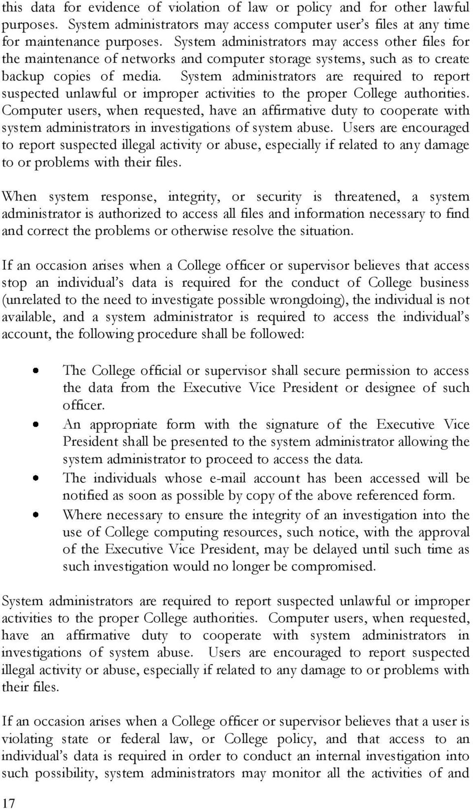 System administrators are required to report suspected unlawful or improper activities to the proper College authorities.