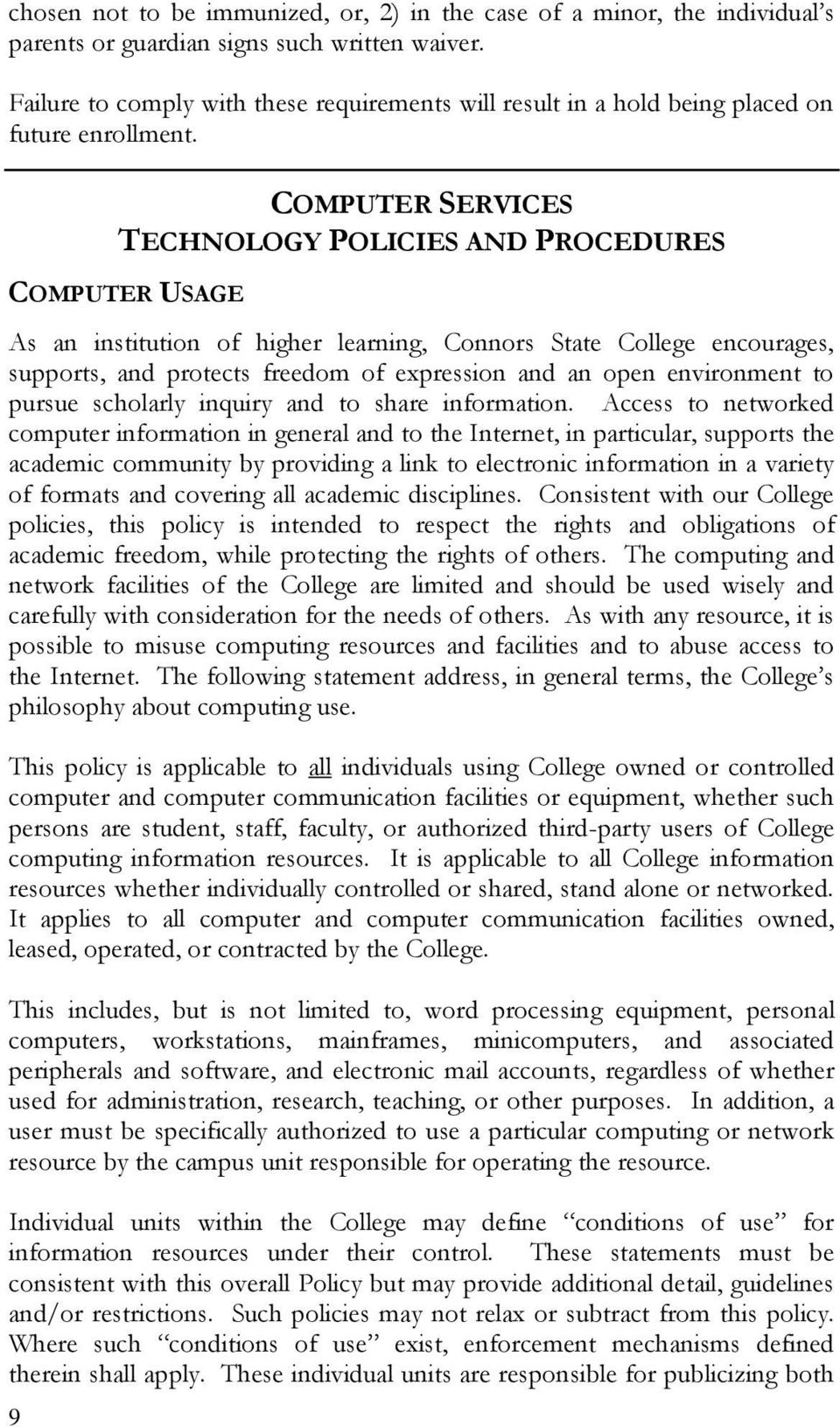 9 COMPUTER SERVICES TECHNOLOGY POLICIES AND PROCEDURES COMPUTER USAGE As an institution of higher learning, Connors State College encourages, supports, and protects freedom of expression and an open
