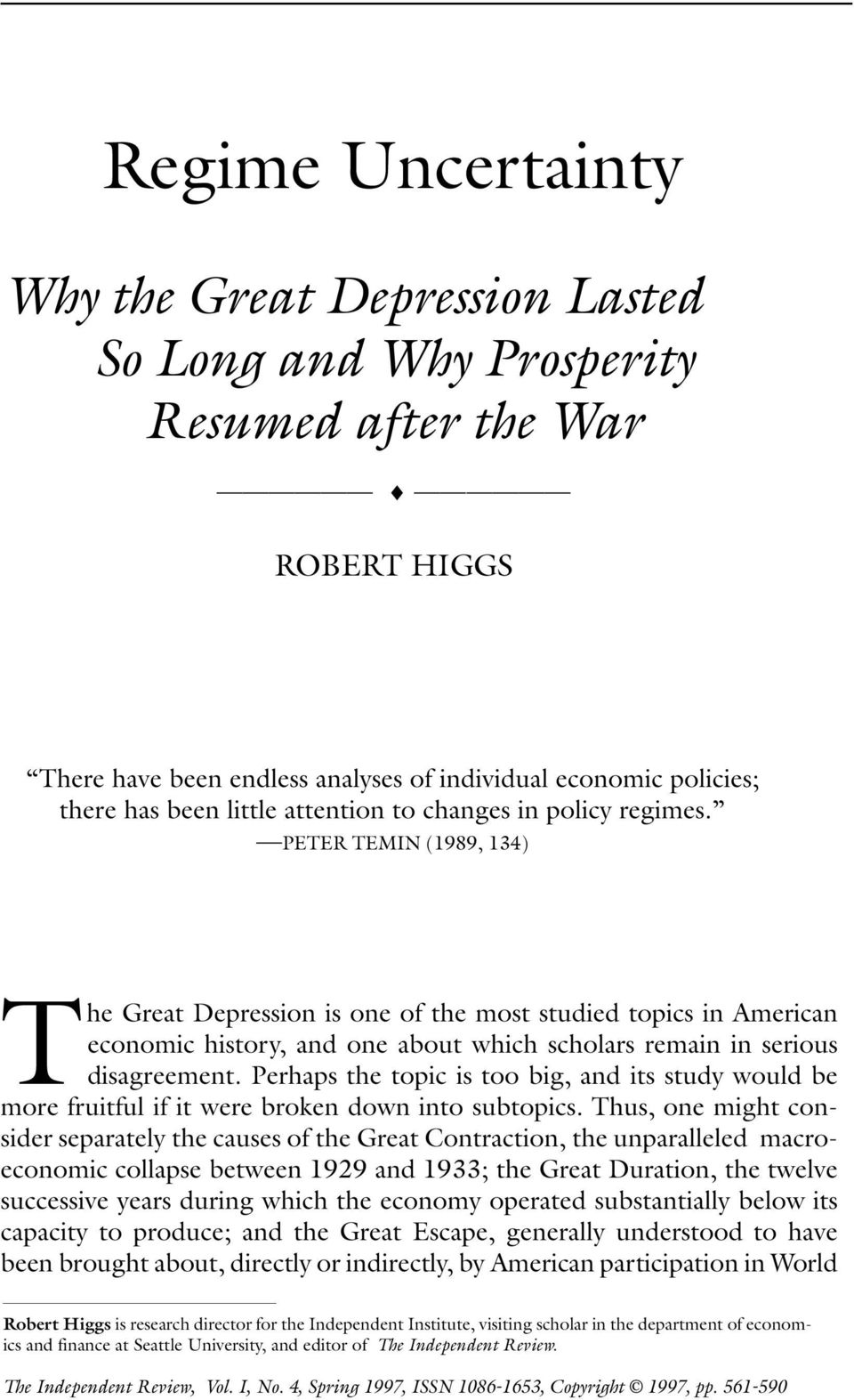 PETER TEMIN (1989, 134) The Great Depression is one of the most studied topics in American economic history, and one about which scholars remain in serious disagreement.