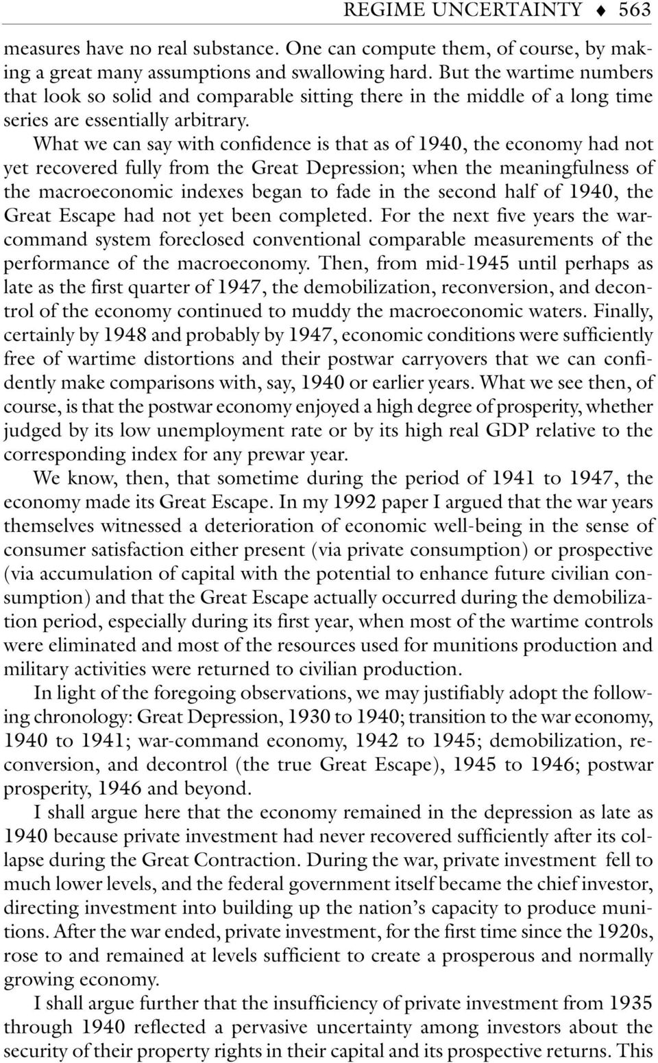 What we can say with confidence is that as of 1940, the economy had not yet recovered fully from the Great Depression; when the meaningfulness of the macroeconomic indexes began to fade in the second
