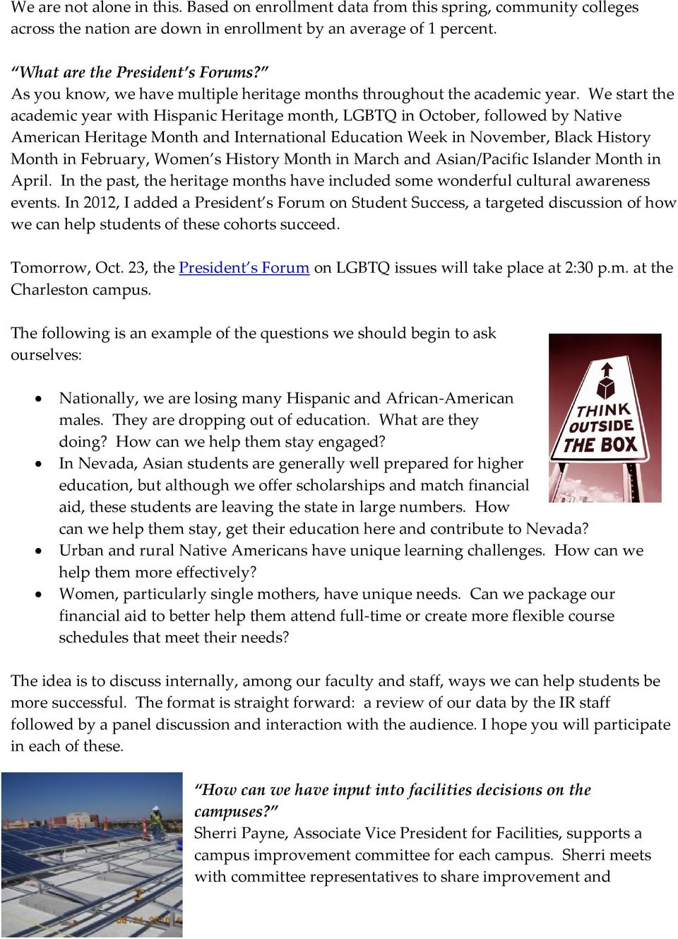 We start the academic year with Hispanic Heritage month, LGBTQ in October, followed by Native American Heritage Month and International Education Week in November, Black History Month in February,