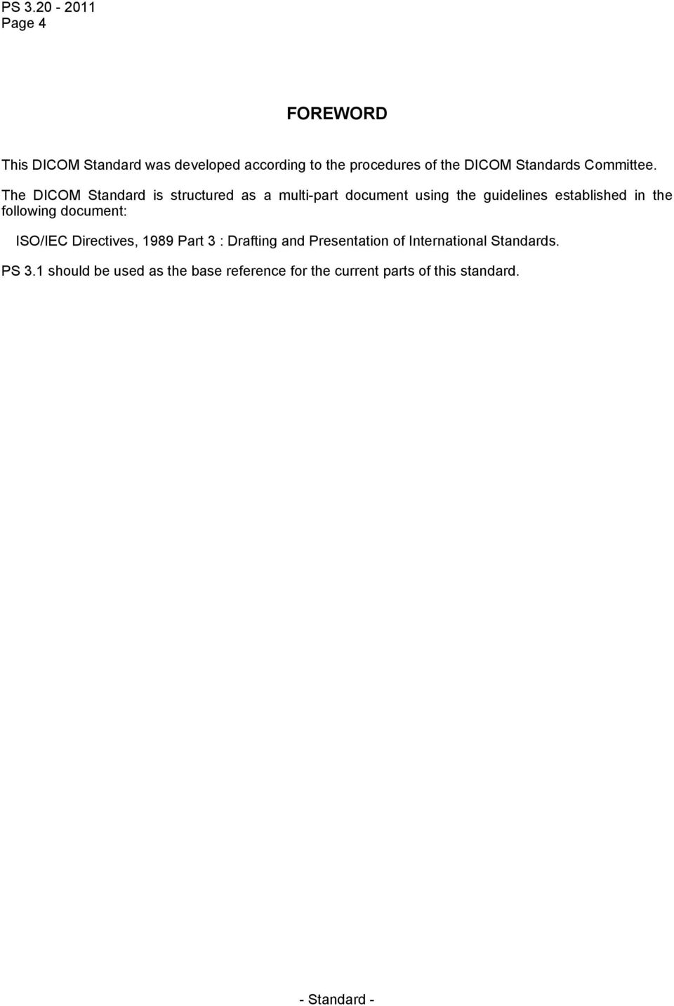 The DICOM Standard is structured as a multi-part document using the guidelines established in the