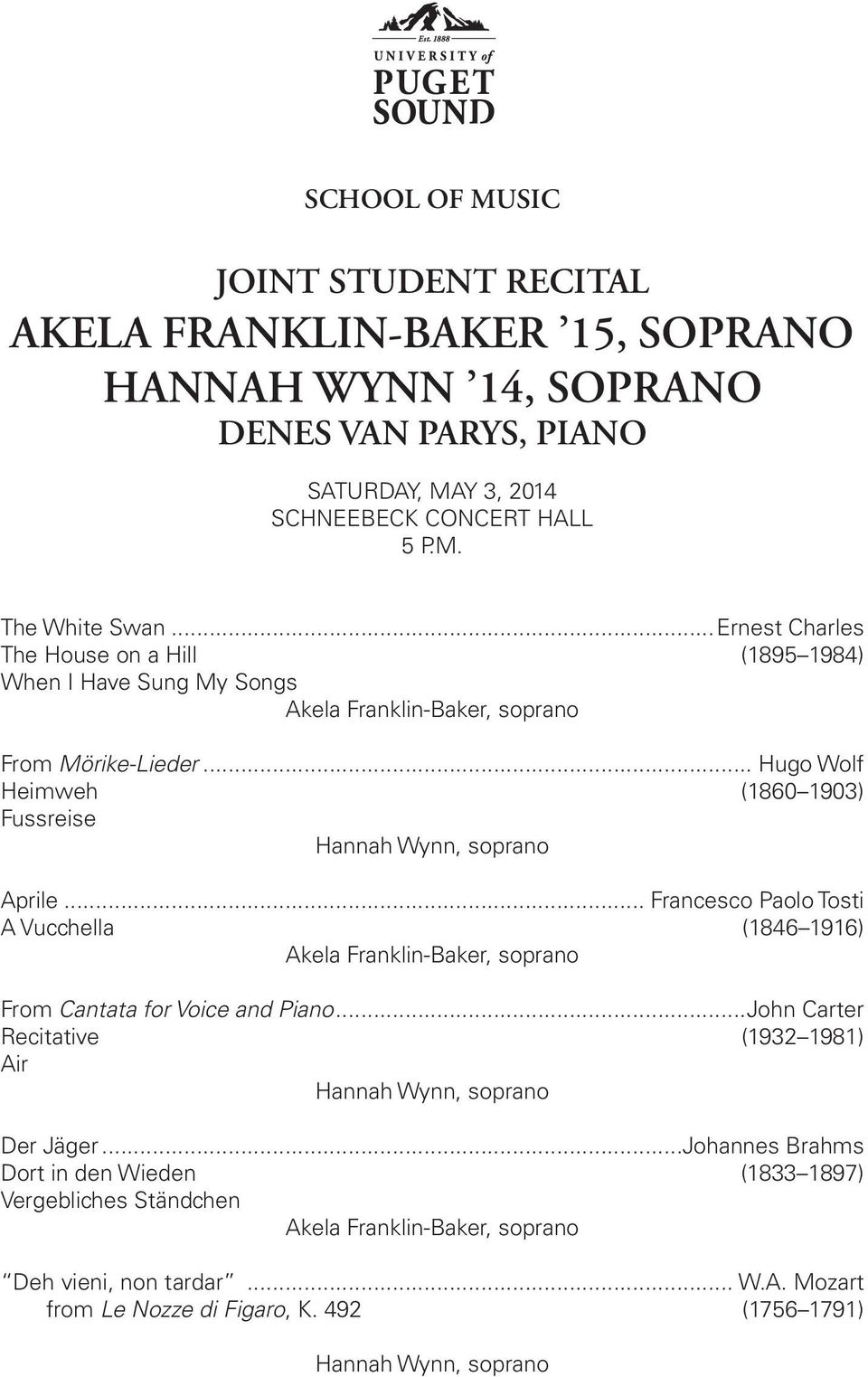 .. Hugo Wolf Heimweh (1860 1903) Fussreise Hannah Wynn, soprano Aprile... Francesco Paolo Tosti A Vucchella (1846 1916) Akela Franklin-Baker, soprano From Cantata for Voice and Piano.