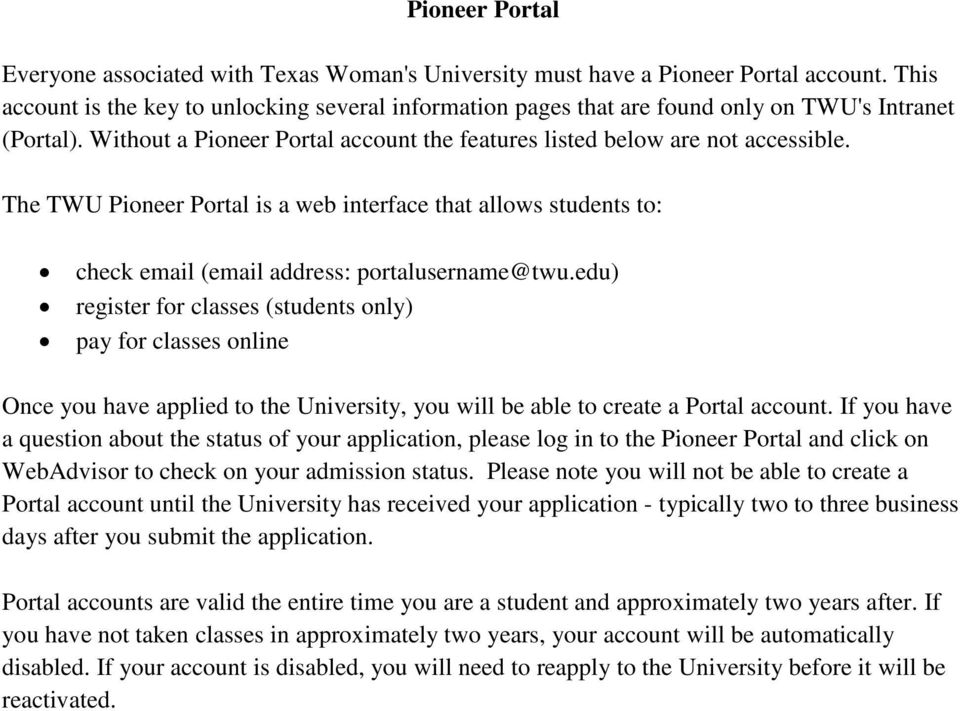 The TWU Pioneer Portal is a web interface that allows students to: check email (email address: portalusername@twu.