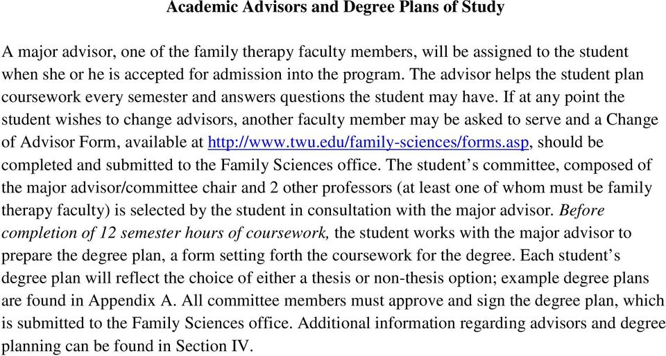 If at any point the student wishes to change advisors, another faculty member may be asked to serve and a Change of Advisor Form, available at http://www.twu.edu/family-sciences/forms.