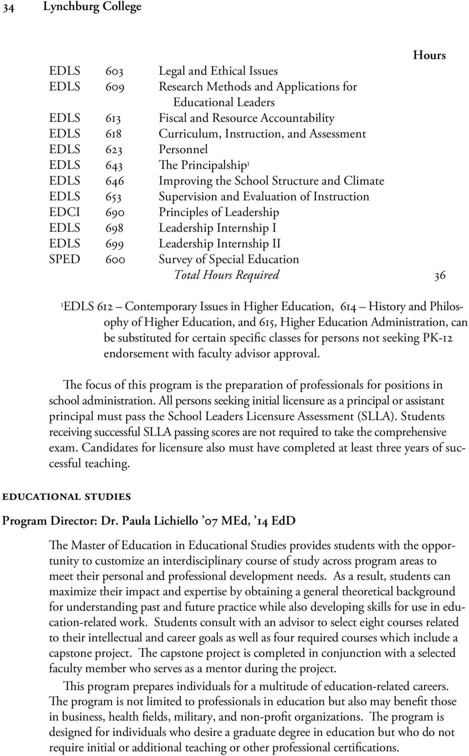 of Leadership EDLS 698 Leadership Internship I EDLS 699 Leadership Internship II SPED 600 Survey of Special Education Total Hours Required 36 1 EDLS 612 Contemporary Issues in Higher Education, 614