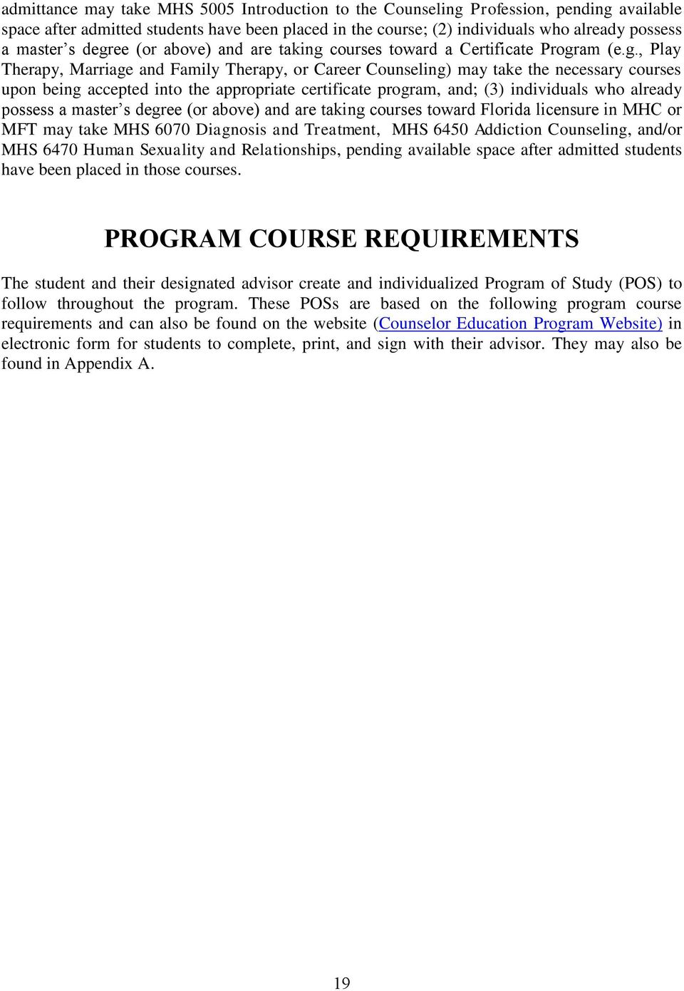 the appropriate certificate program, and; (3) individuals who already possess a master s degree (or above) and are taking courses toward Florida licensure in MHC or MFT may take MHS 6070 Diagnosis