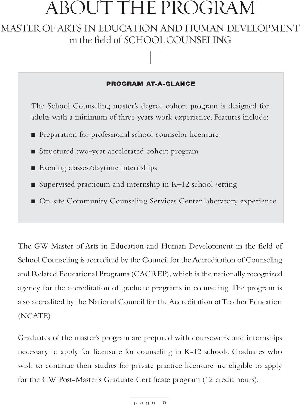 Features include: Preparation for professional school counselor licensure Structured two-year accelerated cohort program Evening classes/daytime internships Supervised practicum and internship in K
