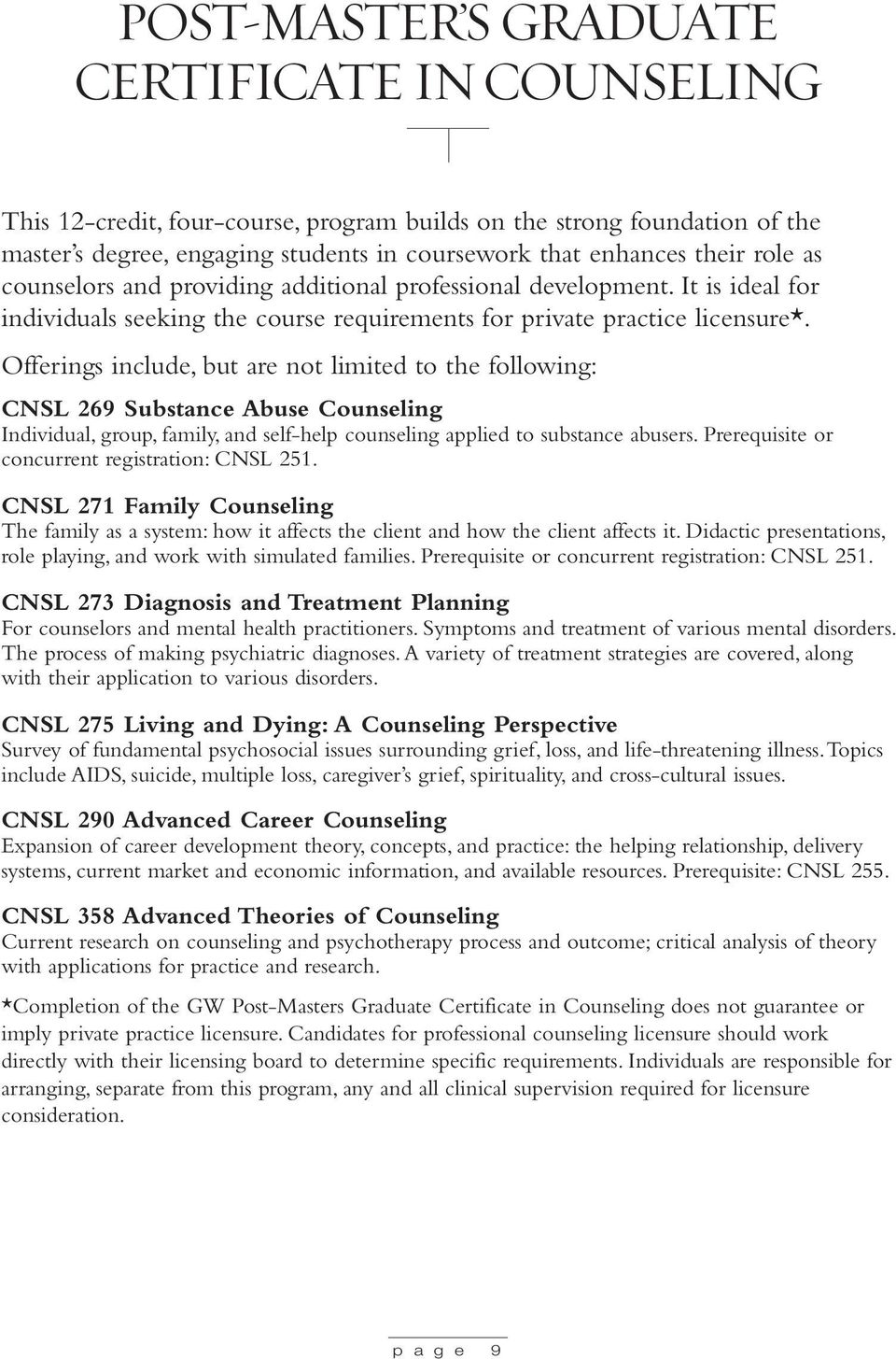 Offerings include, but are not limited to the following: CNSL 269 Substance Abuse Individual, group, family, and self-help counseling applied to substance abusers.