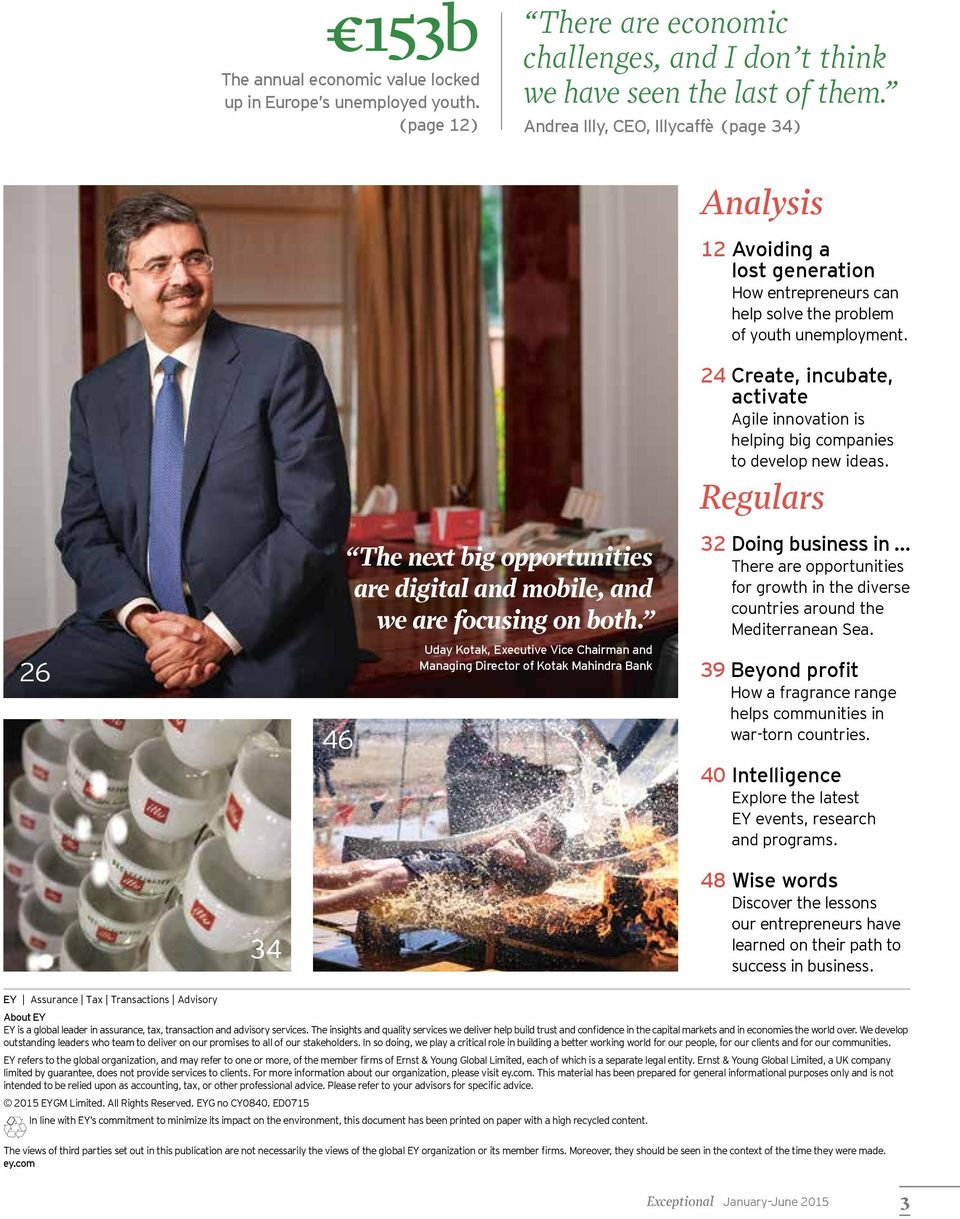 Uday Kotak, Executive Vice Chairman and Managing Director of Kotak Mahindra Bank Analysis 12 Avoiding a lost generation How entrepreneurs can help solve the problem of youth unemployment.
