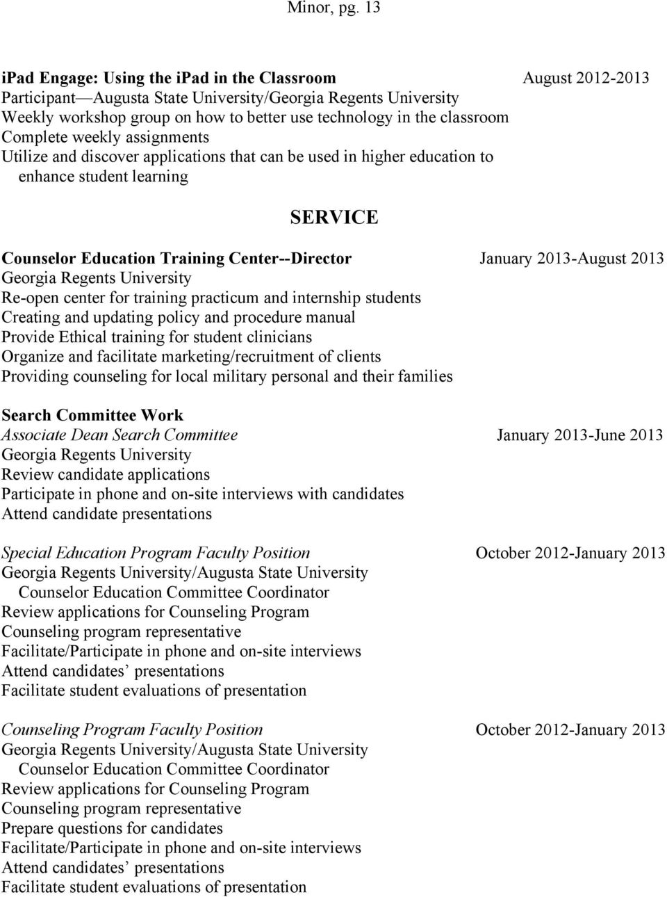 Complete weekly assignments Utilize and discover applications that can be used in higher education to enhance student learning SERVICE Counselor Education Training Center--Director January