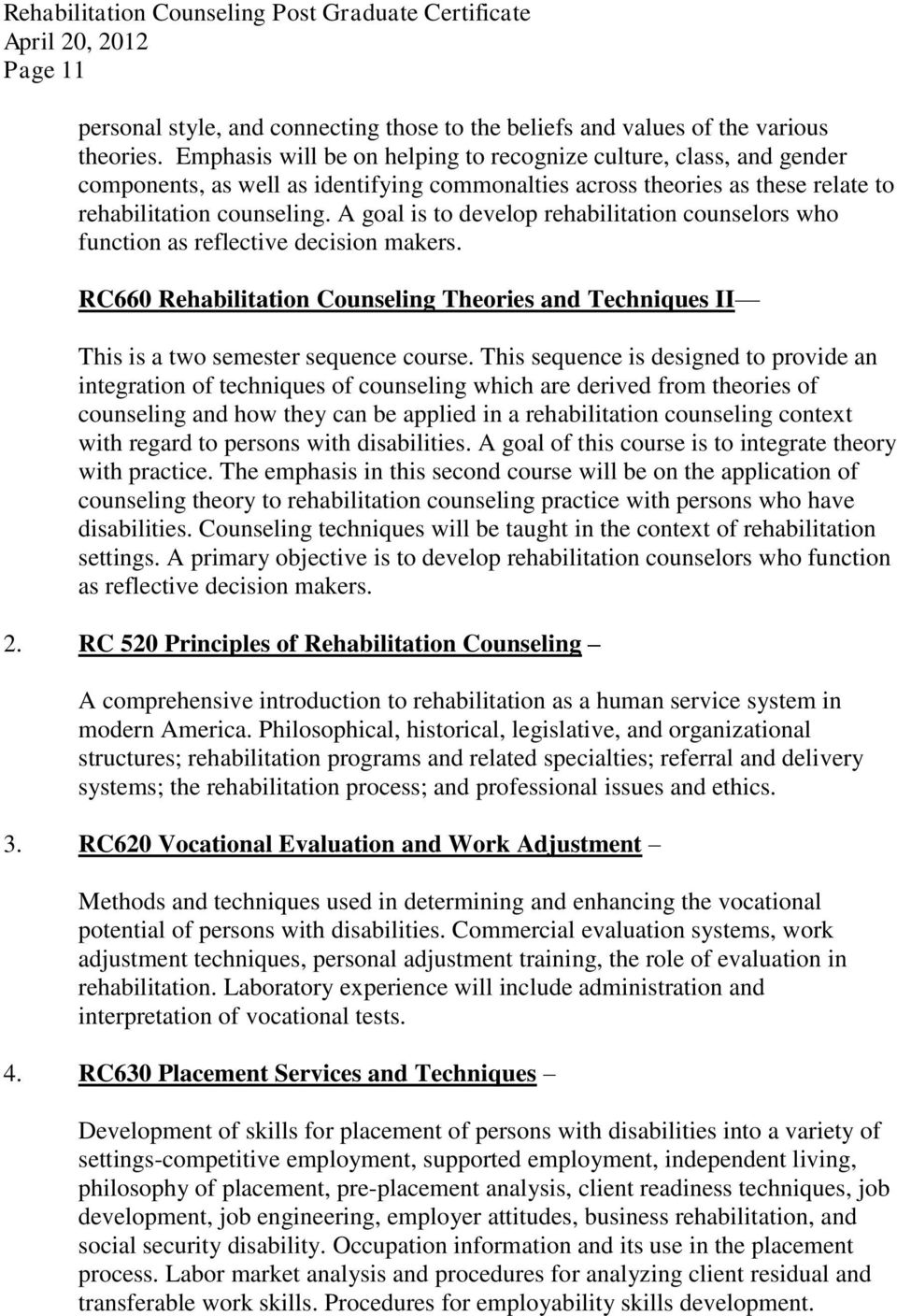 A goal is to develop rehabilitation counselors who function as reflective decision makers. RC660 Rehabilitation Counseling Theories and Techniques II This is a two semester sequence course.
