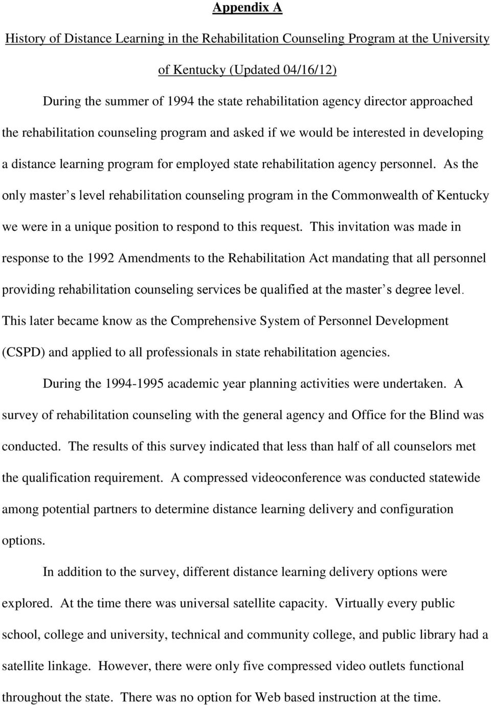 As the only master s level rehabilitation counseling program in the Commonwealth of Kentucky we were in a unique position to respond to this request.