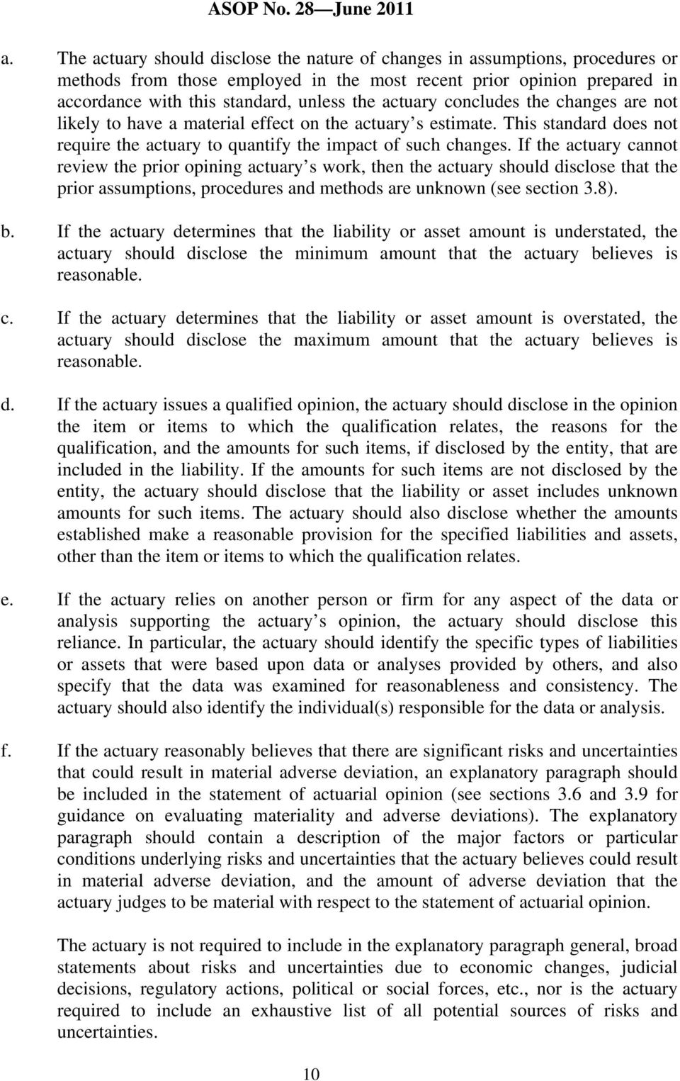 If the actuary cannot review the prior opining actuary s work, then the actuary should disclose that the prior assumptions, procedures and methods are unknown (see section 3.8). b.