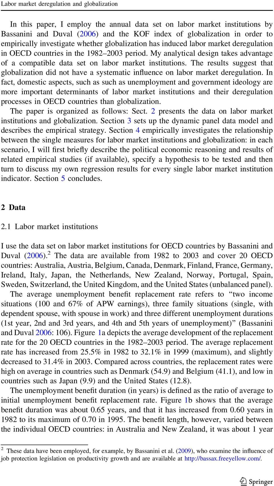 My analytical design takes advantage of a compatible data set on labor market institutions. The results suggest that globalization did not have a systematic influence on labor market deregulation.