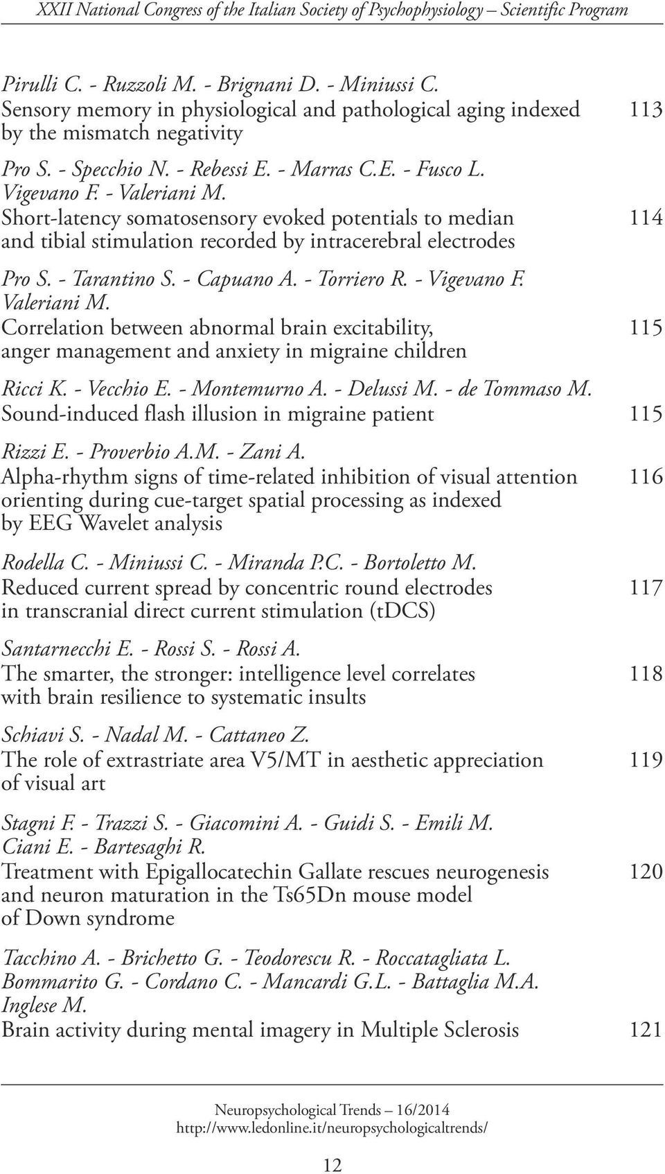 Short-latency somatosensory evoked potentials to median 114 and tibial stimulation recorded by intracerebral electrodes Pro S. - Tarantino S. - Capuano A. - Torriero R. - Vigevano F. Valeriani M.