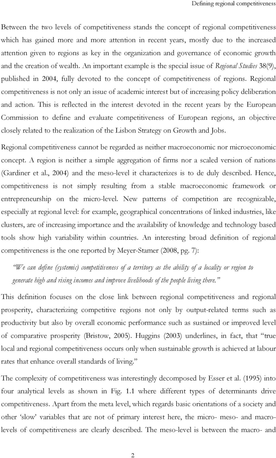 An important example is the special issue of Regional Studies 38(9), published in 2004, fully devoted to the concept of competitiveness of regions.