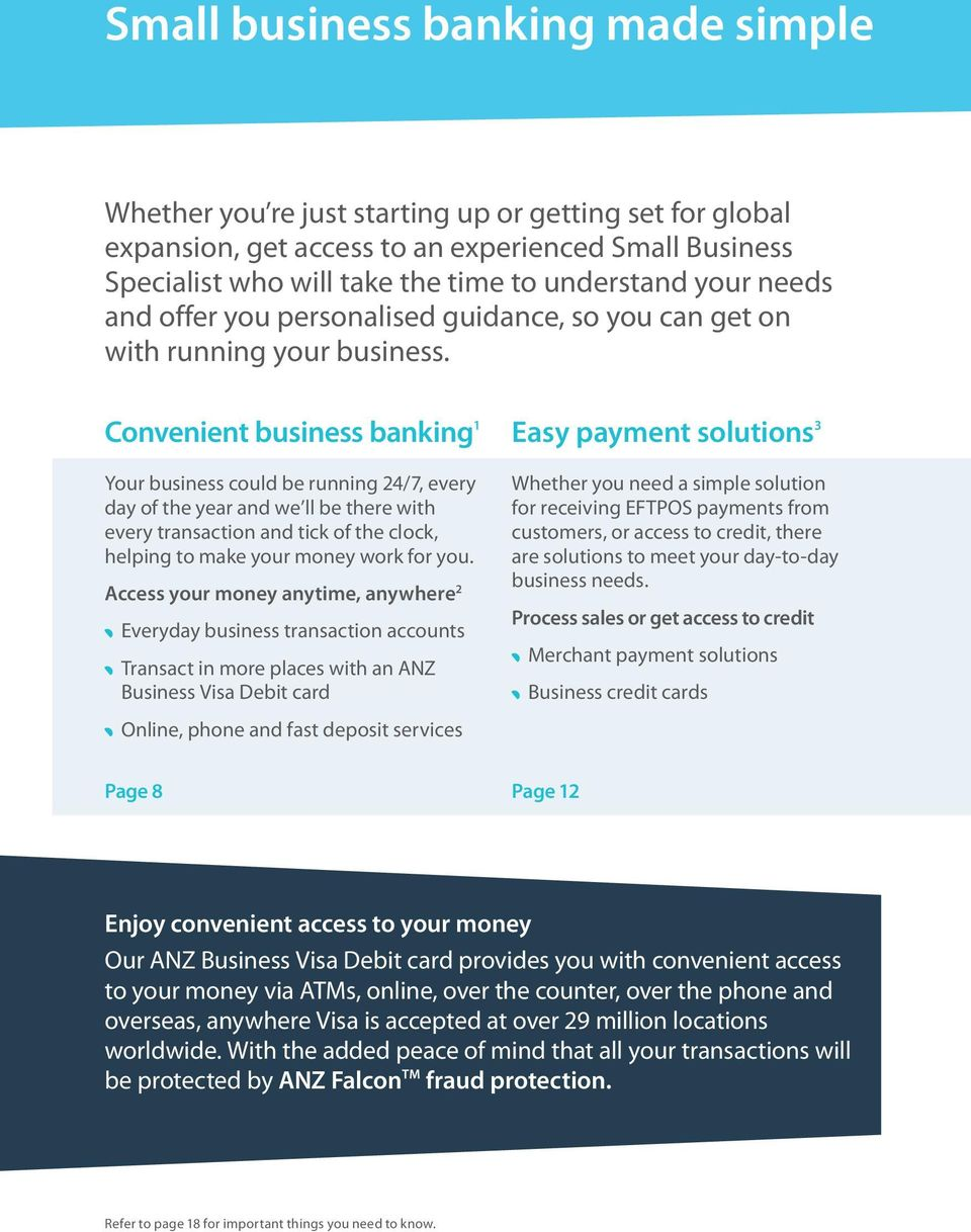 Convenient business banking 1 Your business could be running 24/7, every day of the year and we ll be there with every transaction and tick of the clock, helping to make your money work for you.