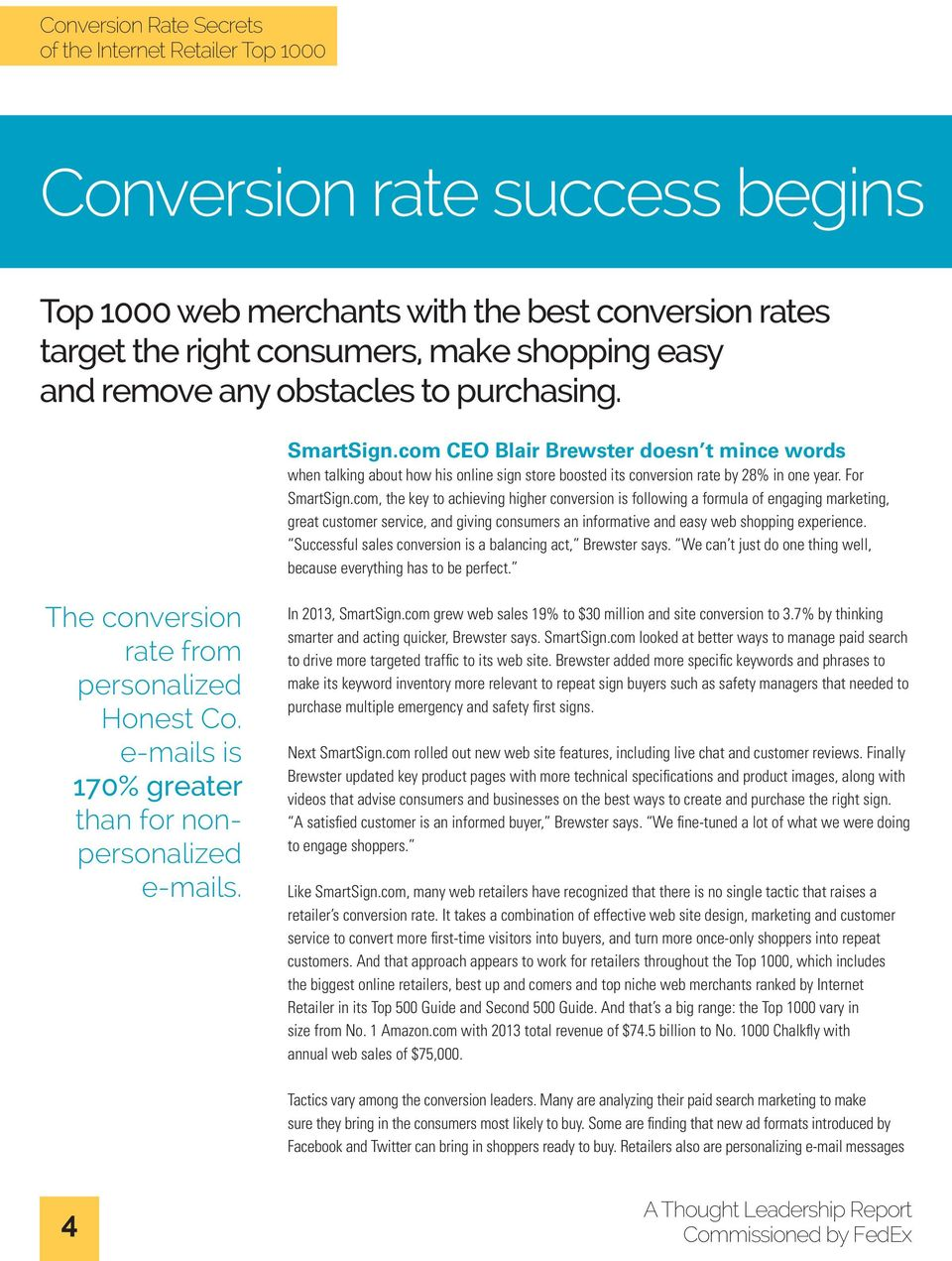 com, the key to achieving higher conversion is following a formula of engaging marketing, great customer service, and giving consumers an informative and easy web shopping experience.