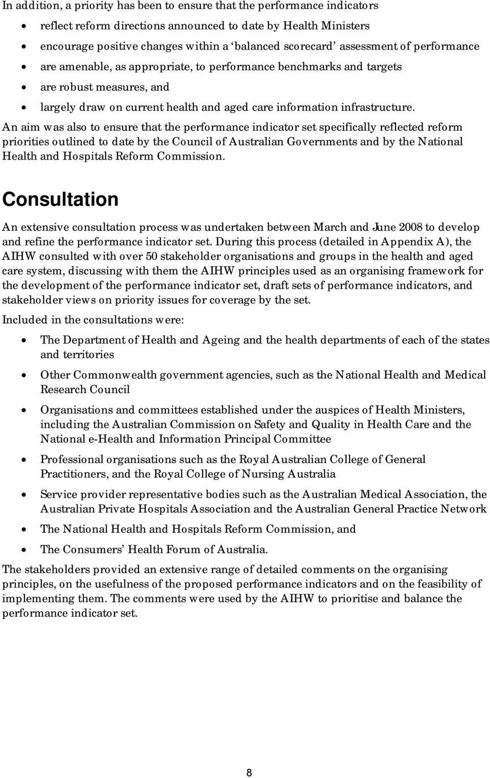 An aim was also to ensure that the performance indicator set specifically reflected reform priorities outlined to date by the Council of Australian Governments and by the National Health and
