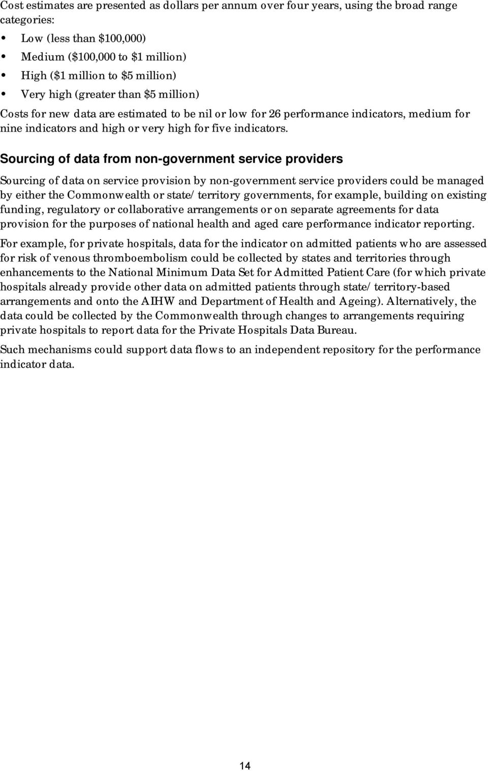 Sourcing of data from non-government service providers Sourcing of data on service provision by non-government service providers could be managed by either the Commonwealth or state/territory