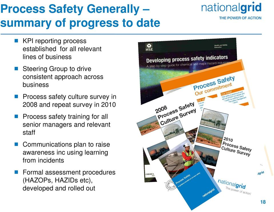 repeat survey in 2010 Process safety training for all senior managers and relevant staff Communications plan to