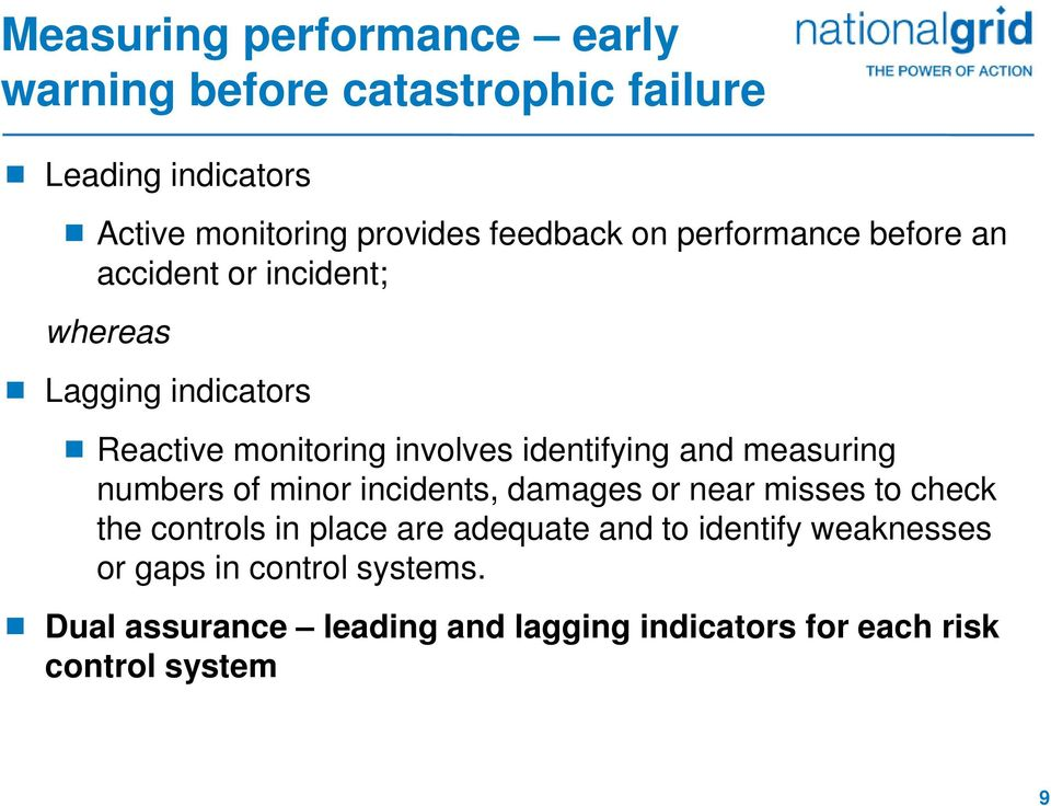 measuring numbers of minor incidents, damages or near misses to check the controls in place are adequate and to