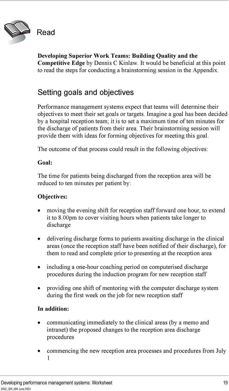 Setting goals and objectives Performance management systems expect that teams will determine their objectives to meet their set goals or targets.