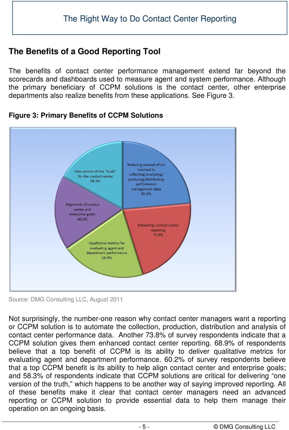 Figure 3: Primary Benefits of CCPM Solutions Source: DMG Consulting LLC, August 2011 Not surprisingly, the number-one reason why contact center managers want a reporting or CCPM solution is to
