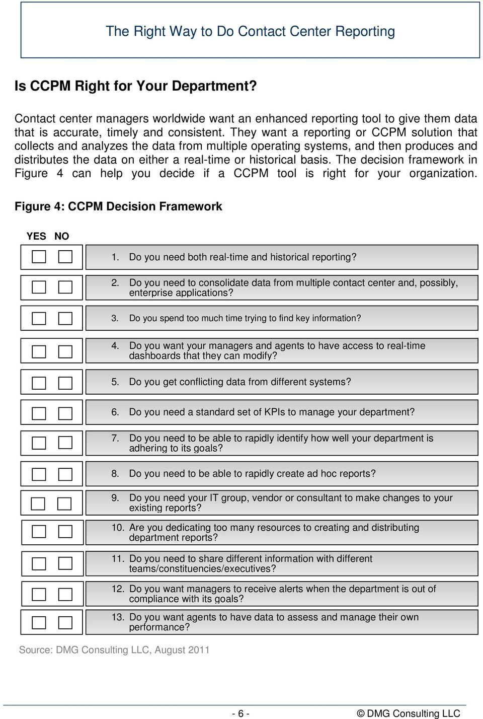 The decision framework in Figure 4 can help you decide if a CCPM tool is right for your organization. Figure 4: CCPM Decision Framework YES NO 1. Do you need both real-time and historical reporting?